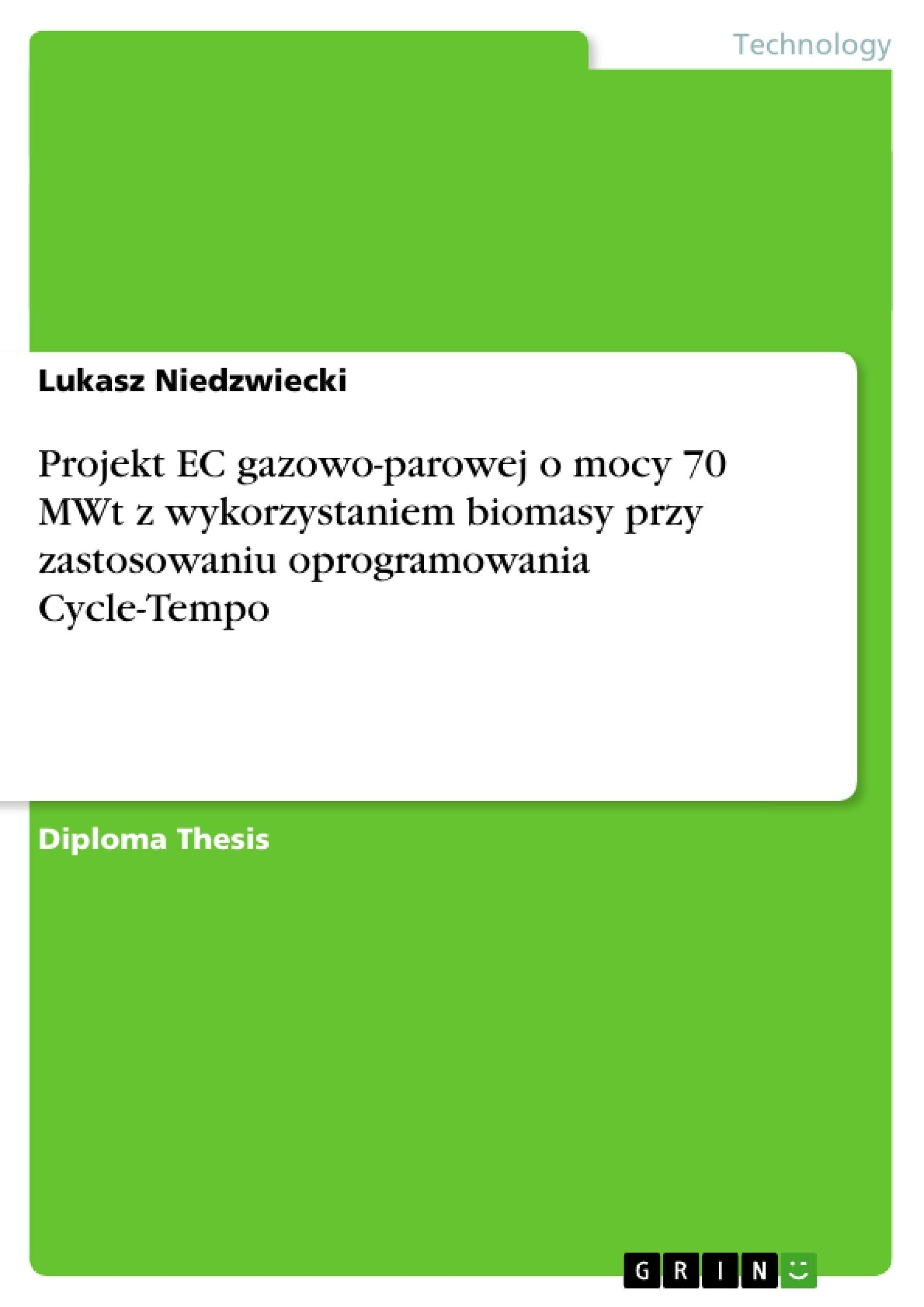Title: Projekt EC gazowo-parowej o mocy 70 MWt z wykorzystaniem biomasy przy zastosowaniu oprogramowania Cycle-Tempo