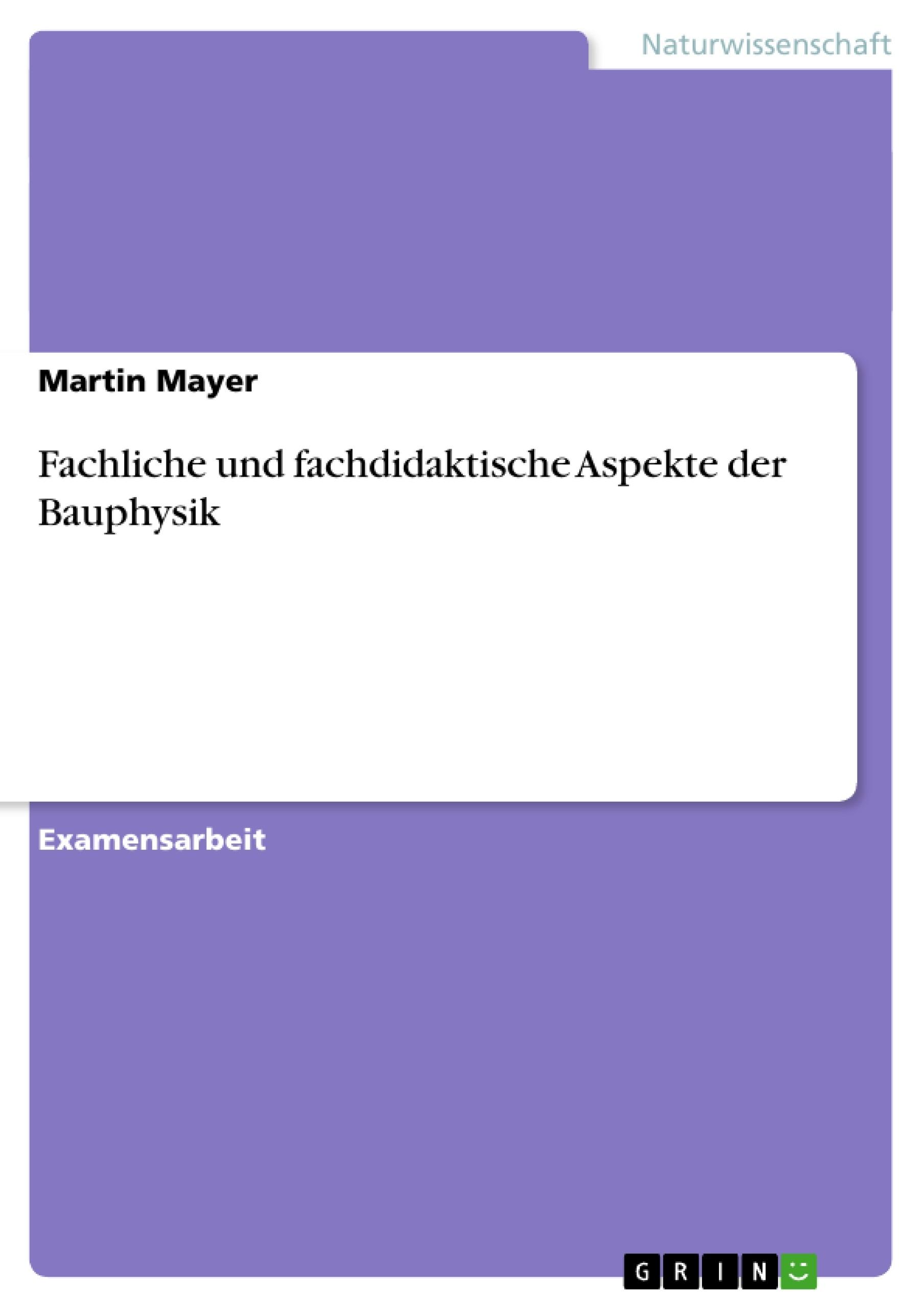 Fachliche und fachdidaktische Aspekte der Bauphysik | Masterarbeit ...