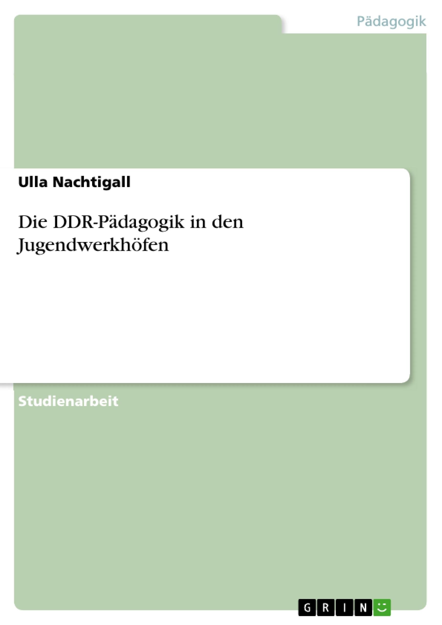 Titel: Die DDR-Pädagogik in den Jugendwerkhöfen