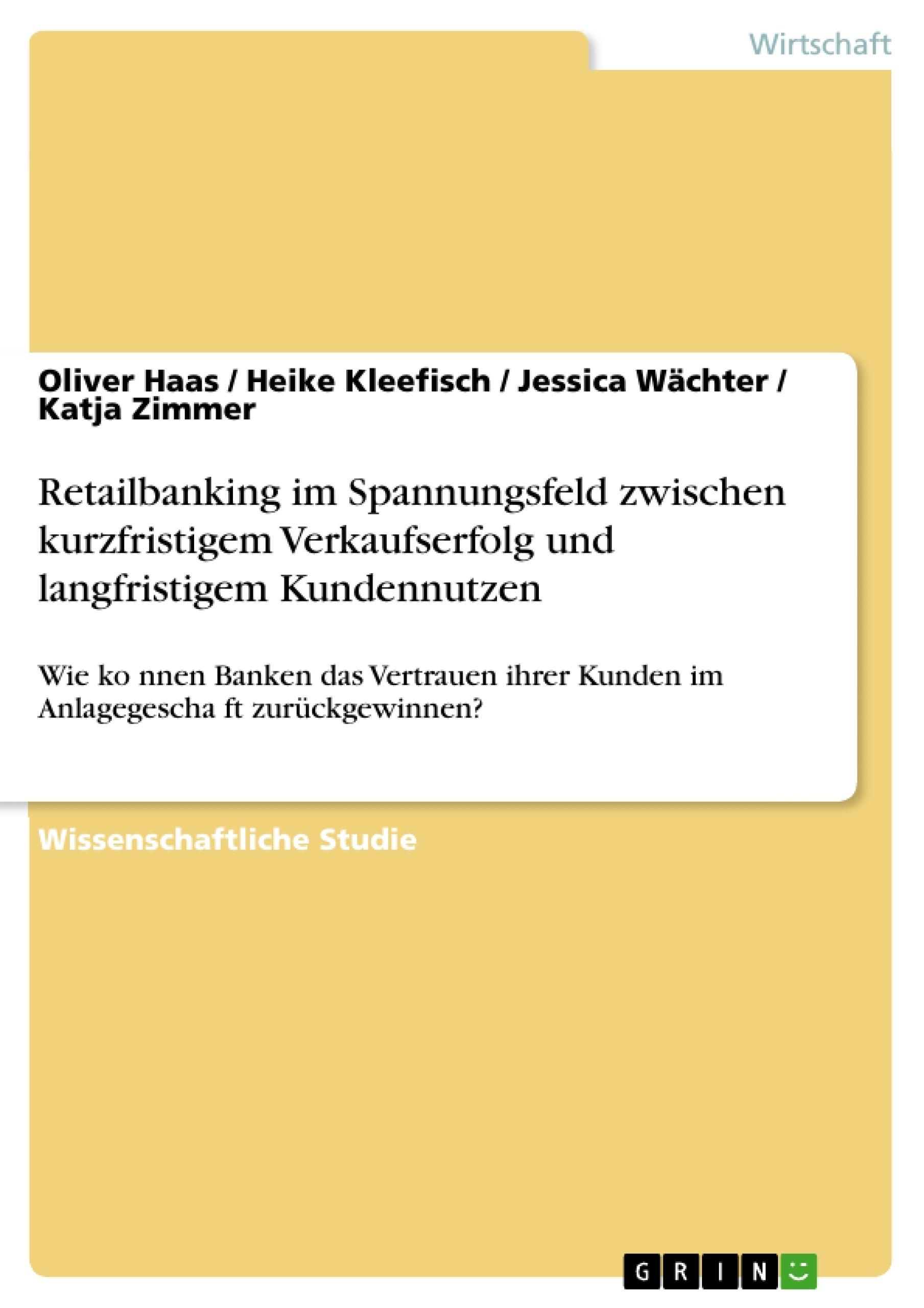 Titel: Retailbanking im Spannungsfeld zwischen kurzfristigem Verkaufserfolg und langfristigem Kundennutzen