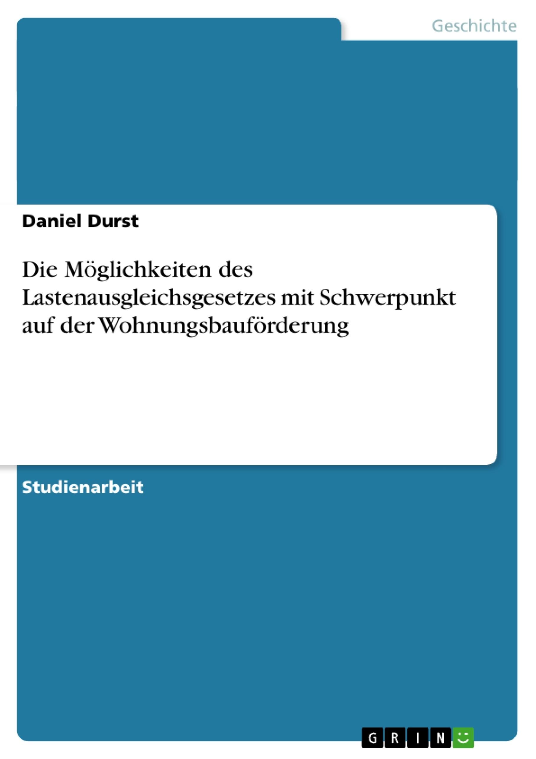 Titel: Die Möglichkeiten des Lastenausgleichsgesetzes mit Schwerpunkt auf der Wohnungsbauförderung