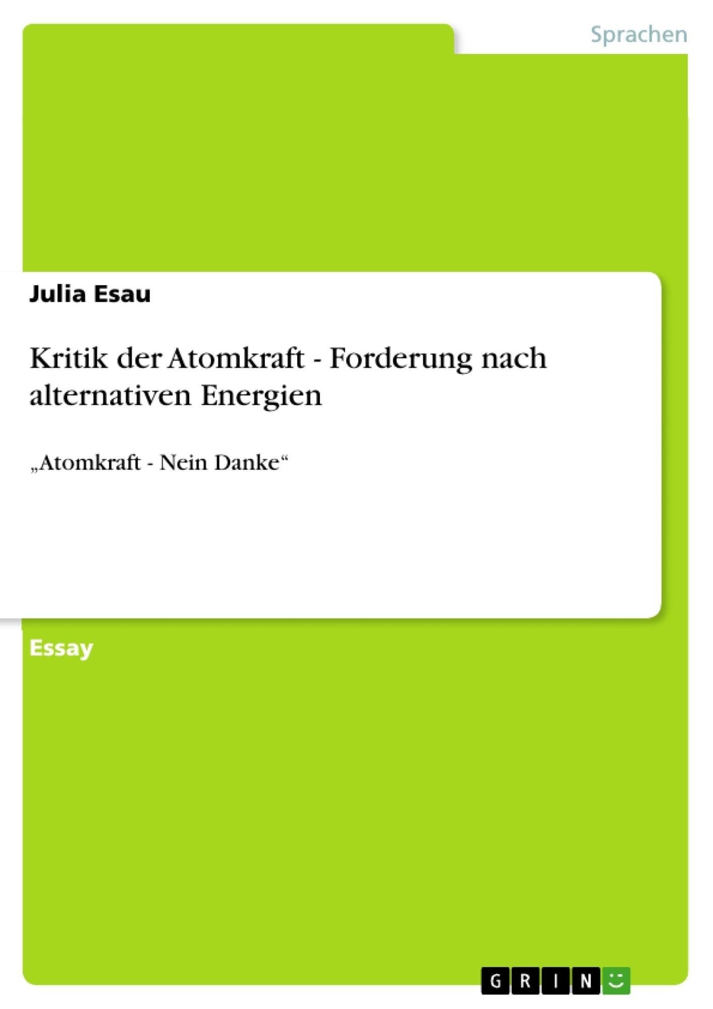 Titel: Kritik der Atomkraft - Forderung nach alternativen Energien