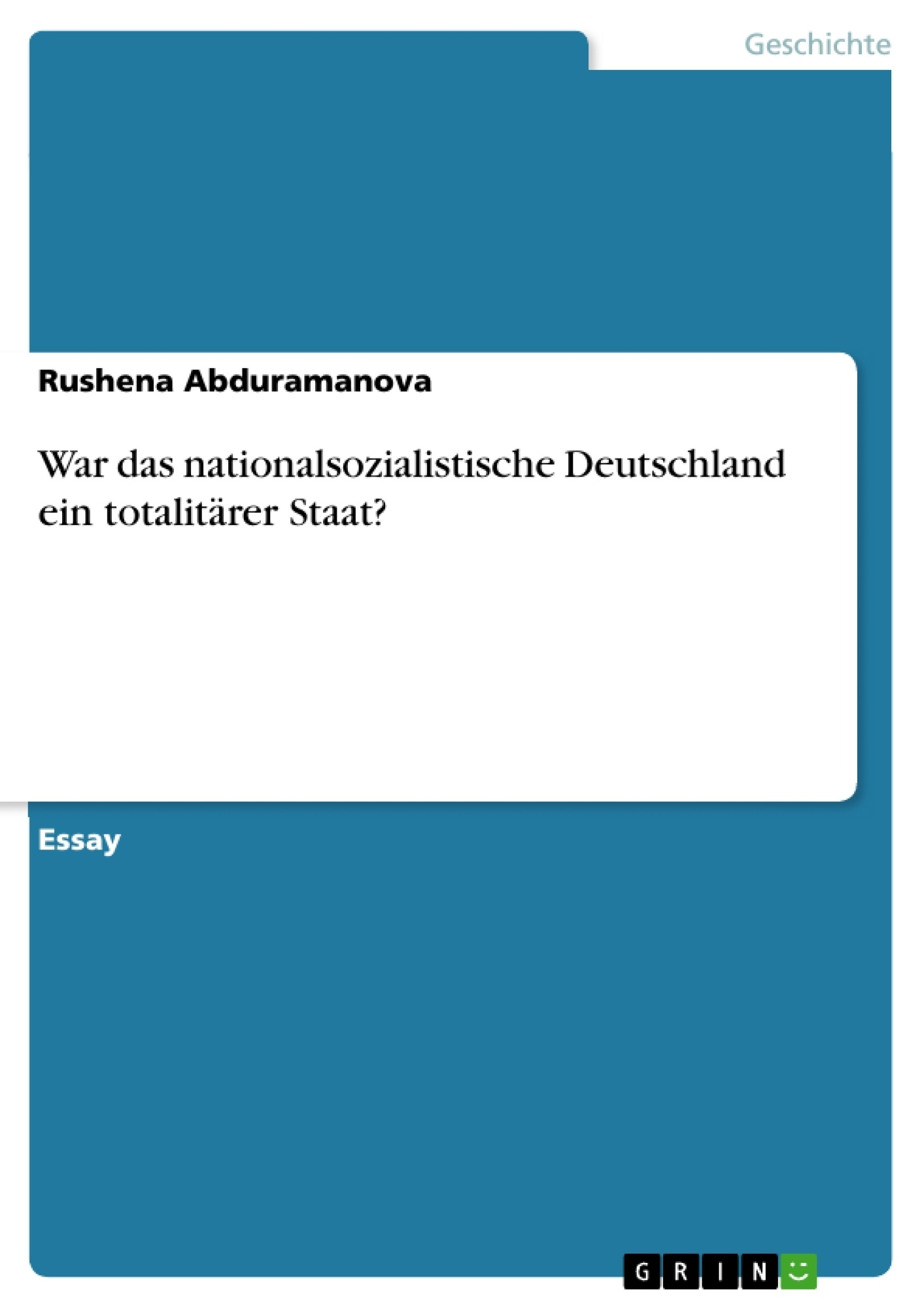Titel: War das nationalsozialistische Deutschland ein totalitärer Staat?