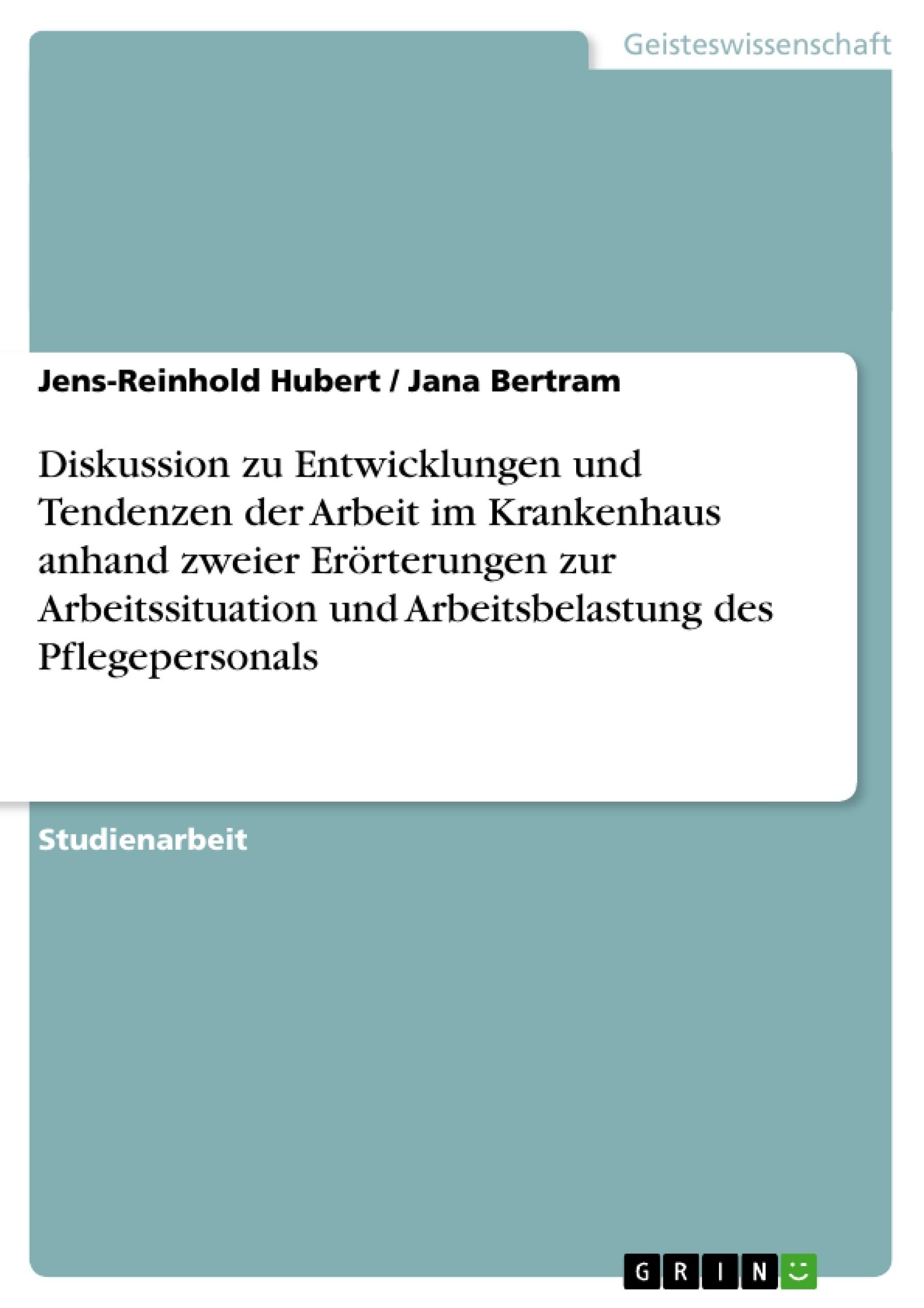 Titel: Diskussion zu Entwicklungen und Tendenzen der Arbeit im Krankenhaus anhand zweier Erörterungen zur Arbeitssituation und Arbeitsbelastung des Pflegepersonals
