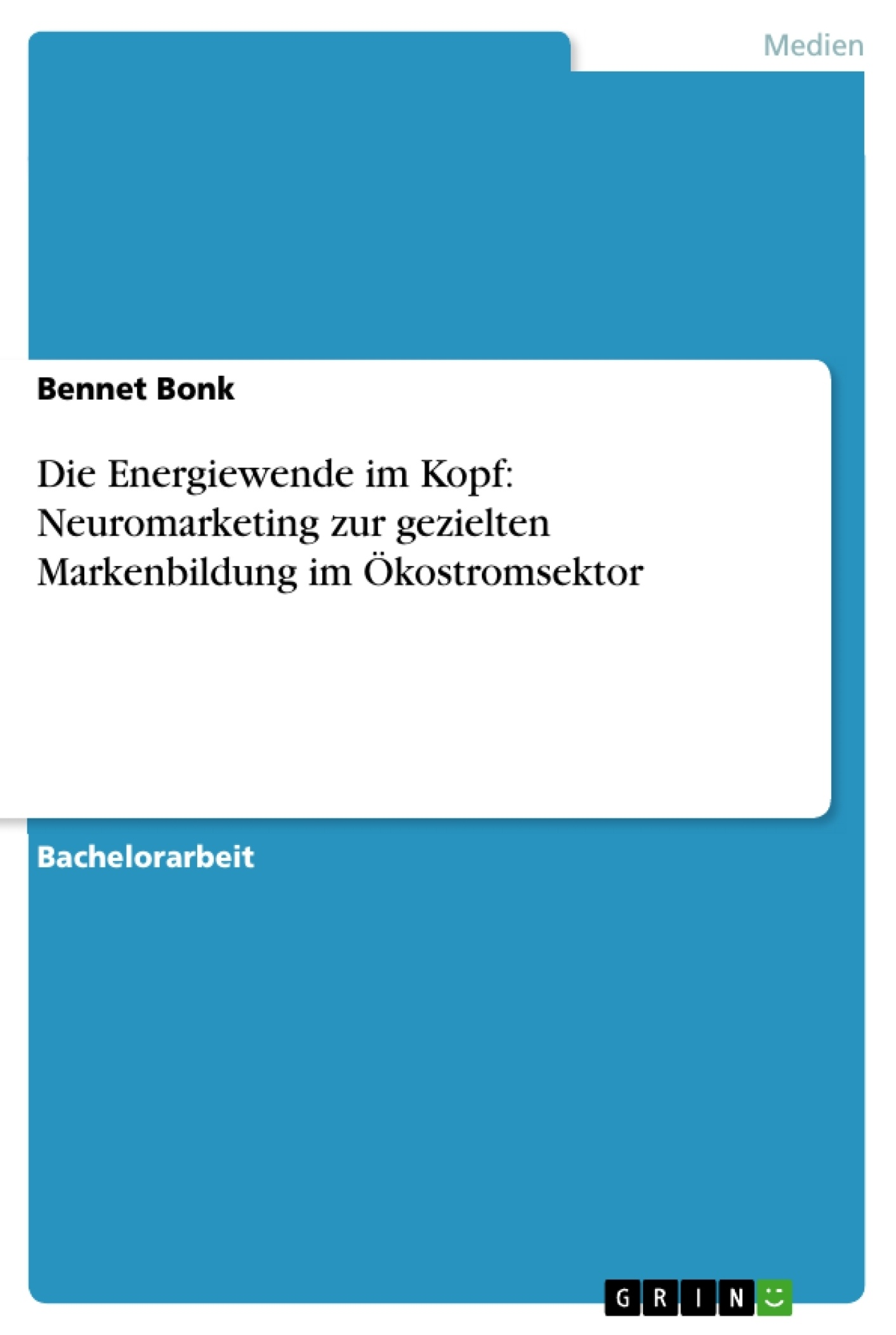 Titel: Die Energiewende im Kopf: Neuromarketing zur gezielten Markenbildung im Ökostromsektor