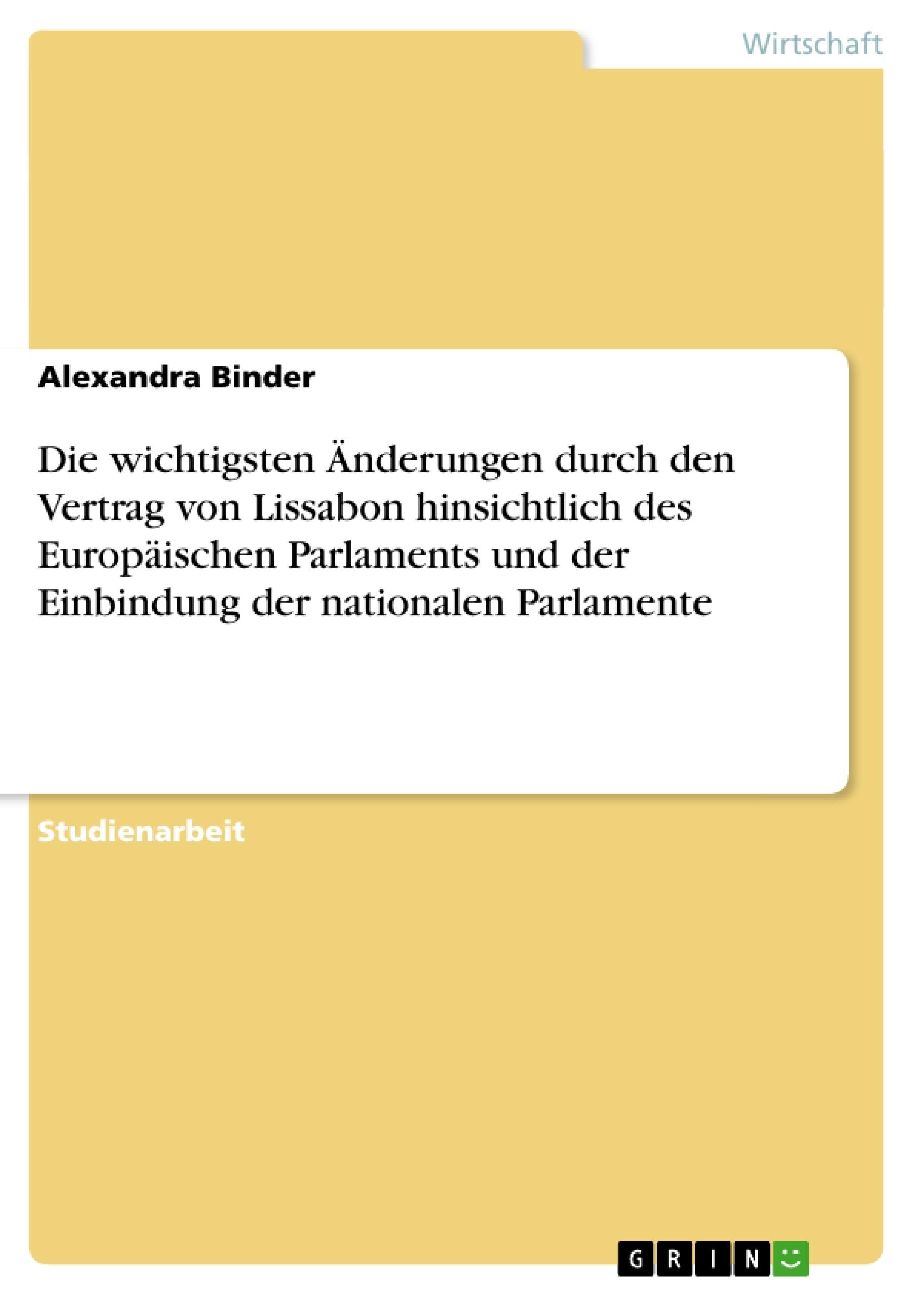 Titel: Die wichtigsten Änderungen durch den Vertrag von Lissabon hinsichtlich des Europäischen Parlaments und der Einbindung der nationalen Parlamente