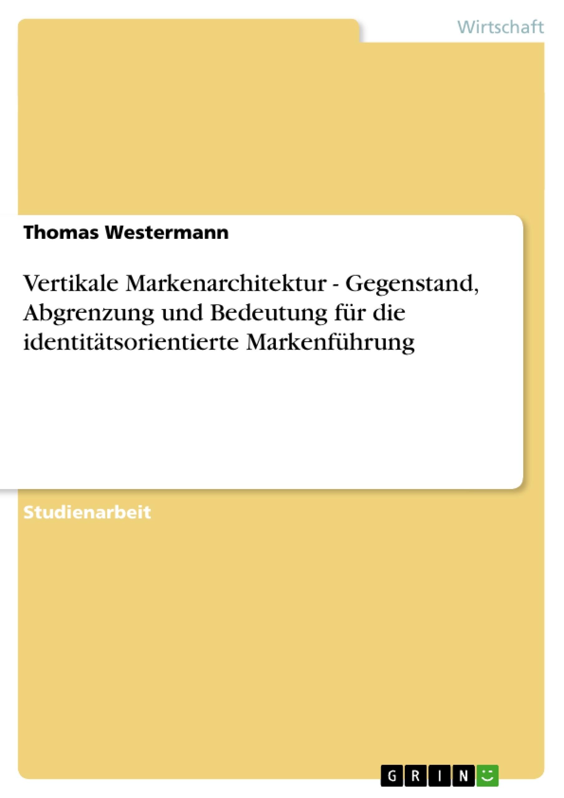 Titel: Vertikale Markenarchitektur - Gegenstand, Abgrenzung und Bedeutung für die identitätsorientierte Markenführung