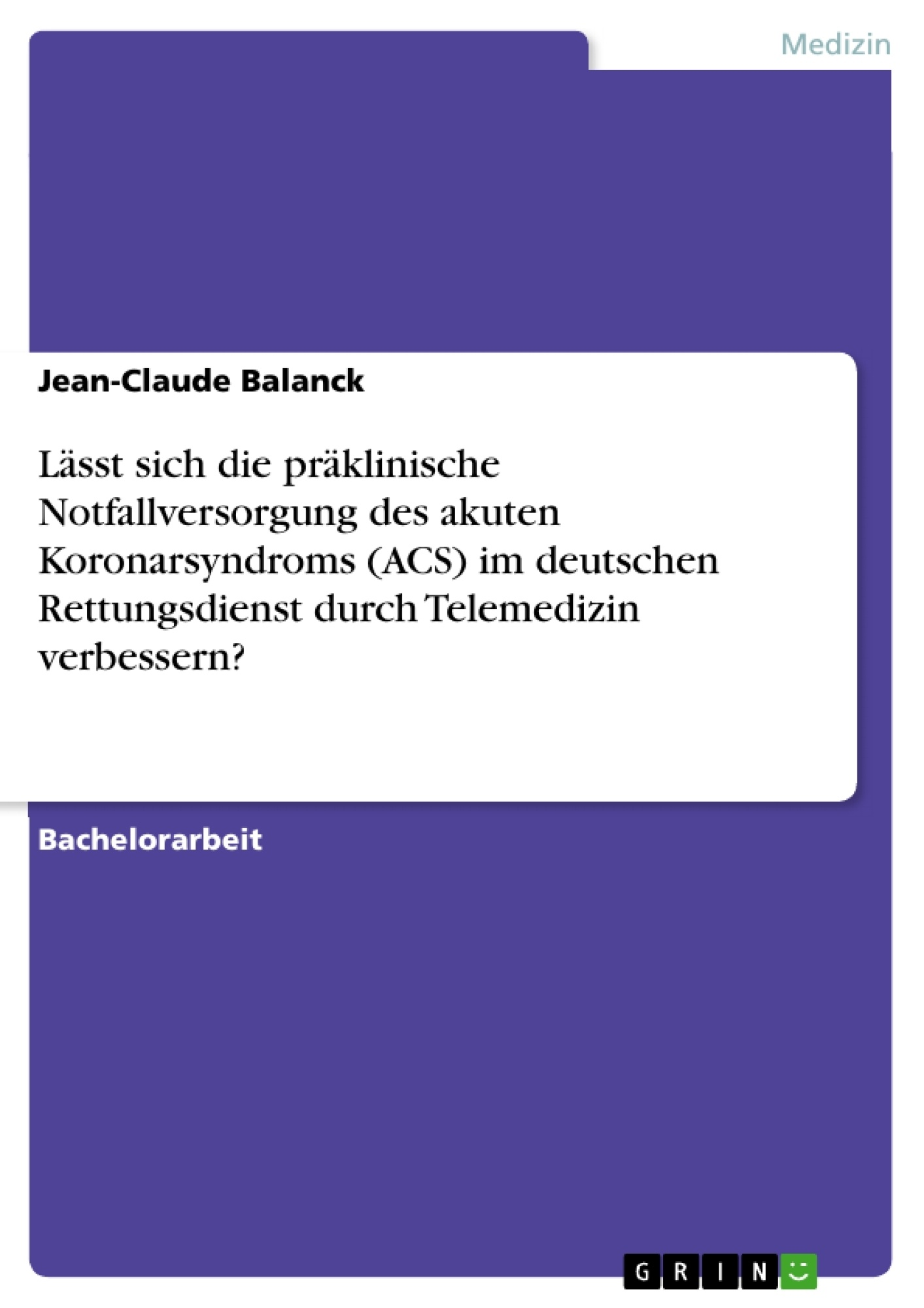 Titel: Lässt sich die präklinische Notfallversorgung des akuten Koronarsyndroms (ACS) im deutschen Rettungsdienst durch Telemedizin verbessern?