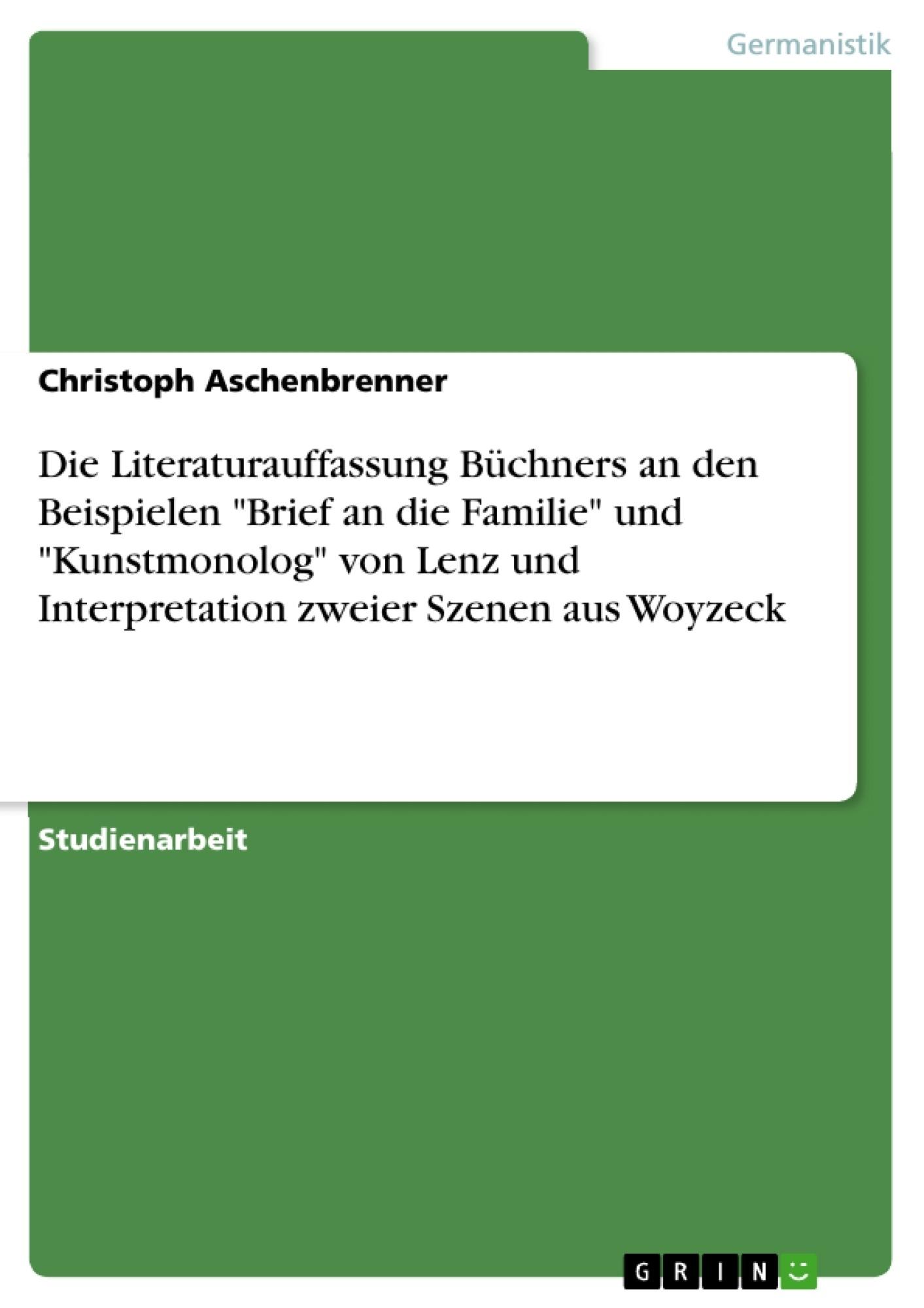 """Titel: Die Literaturauffassung Büchners an den Beispielen """"Brief an die Familie"""" und """"Kunstmonolog"""" von Lenz und Interpretation zweier Szenen aus Woyzeck"""
