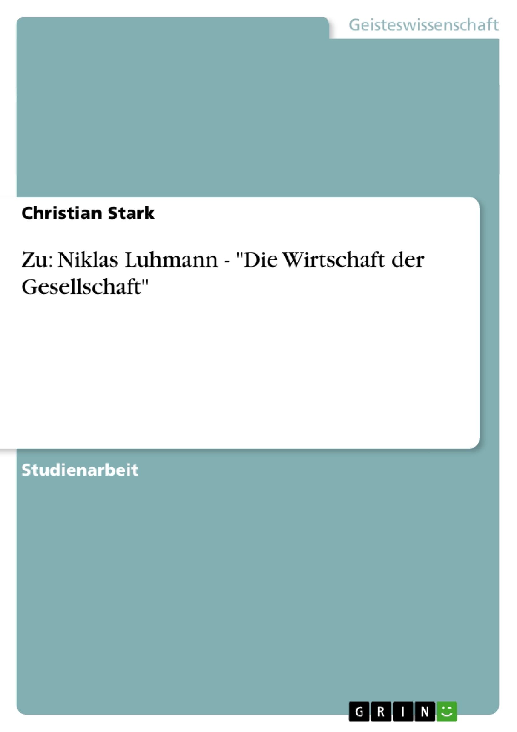 """Titel: Zu: Niklas Luhmann - """"Die Wirtschaft der Gesellschaft"""""""