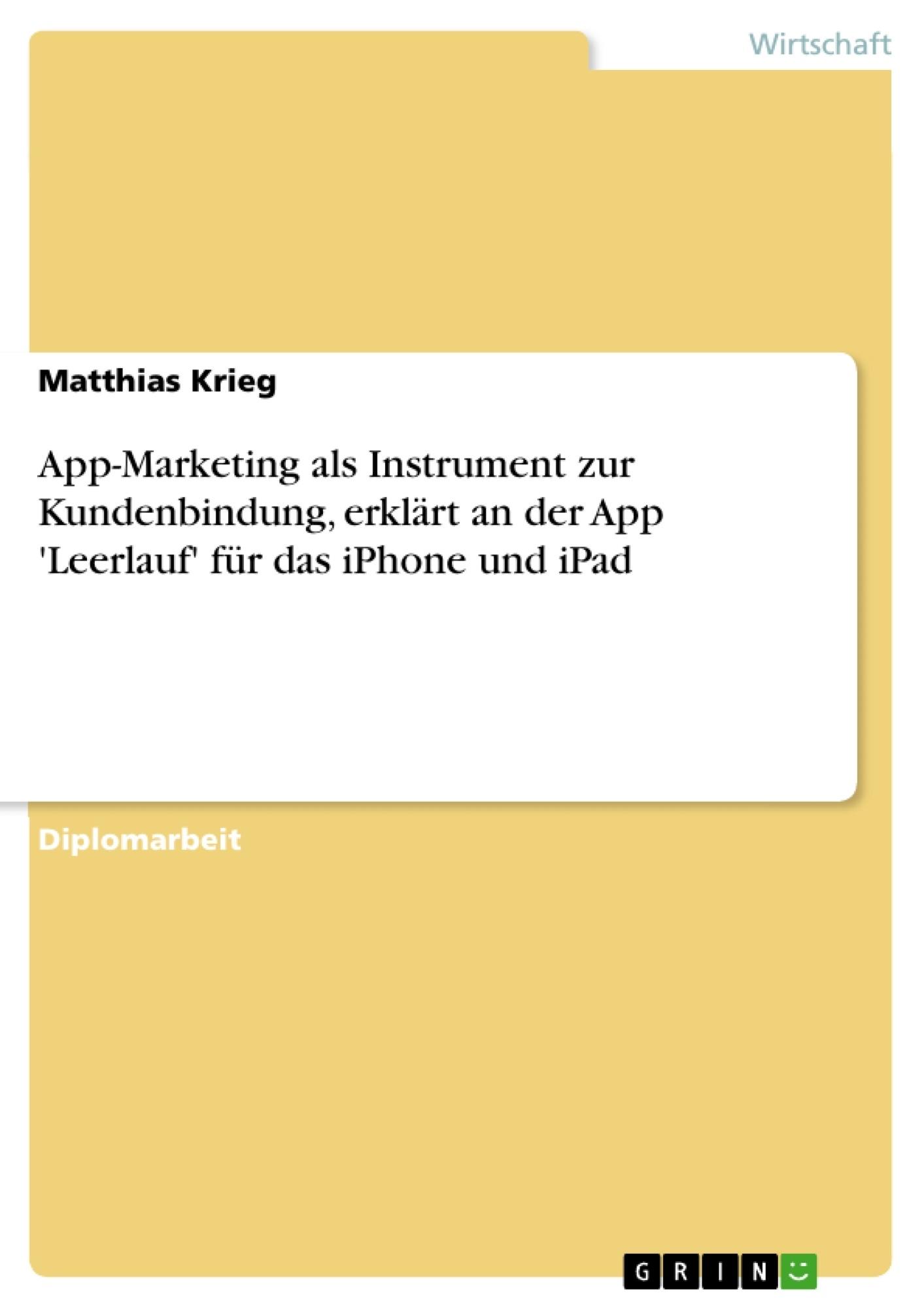 Titel: App-Marketing als Instrument zur Kundenbindung, erklärt an der App 'Leerlauf' für das iPhone und iPad