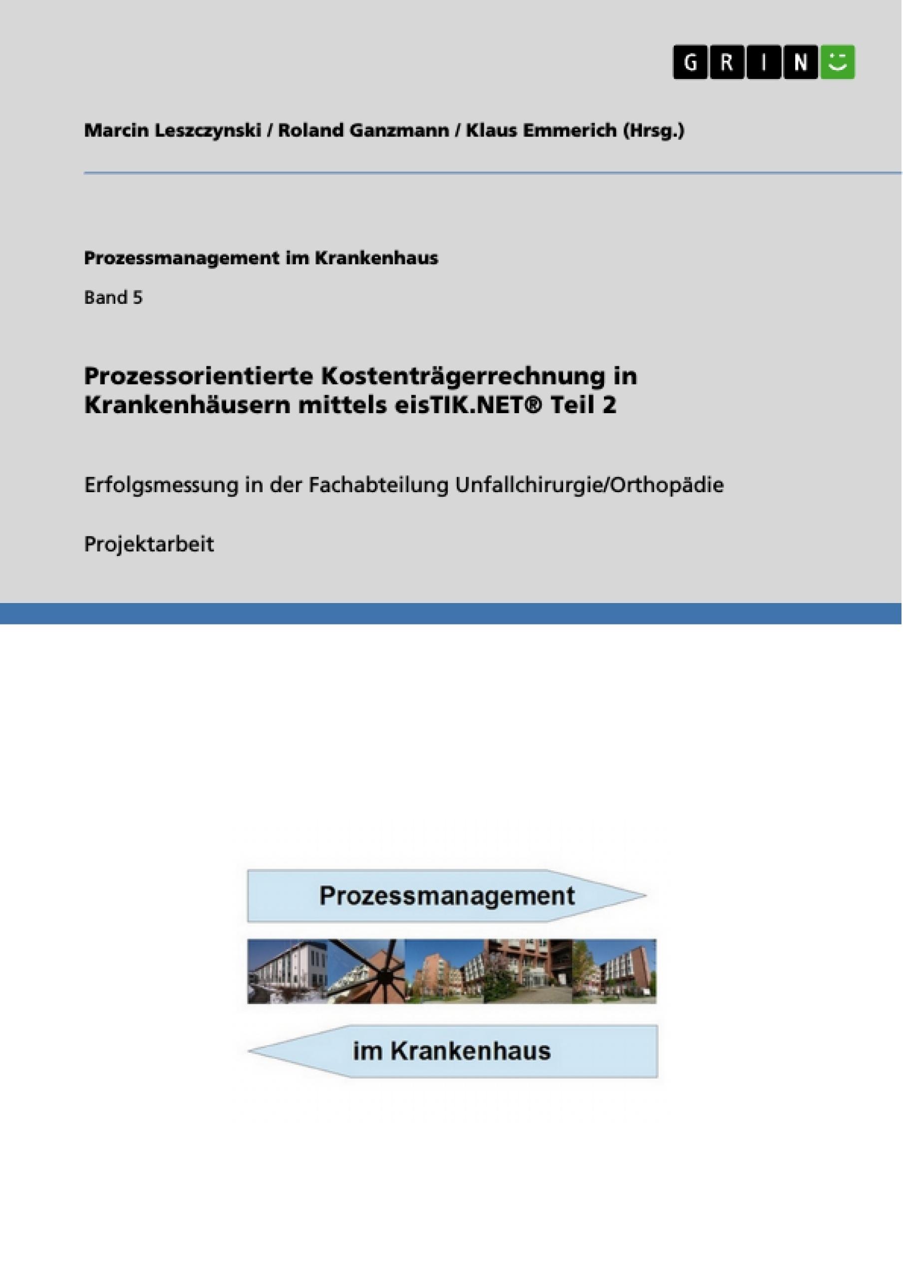 Titel: Prozessorientierte  Kostenträgerrechnung in Krankenhäusern mittels eisTIK.NET® Teil 2