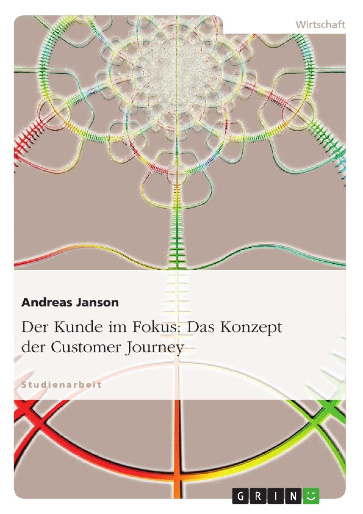 Titel: Der Kunde im Fokus: Das Konzept der Customer Journey