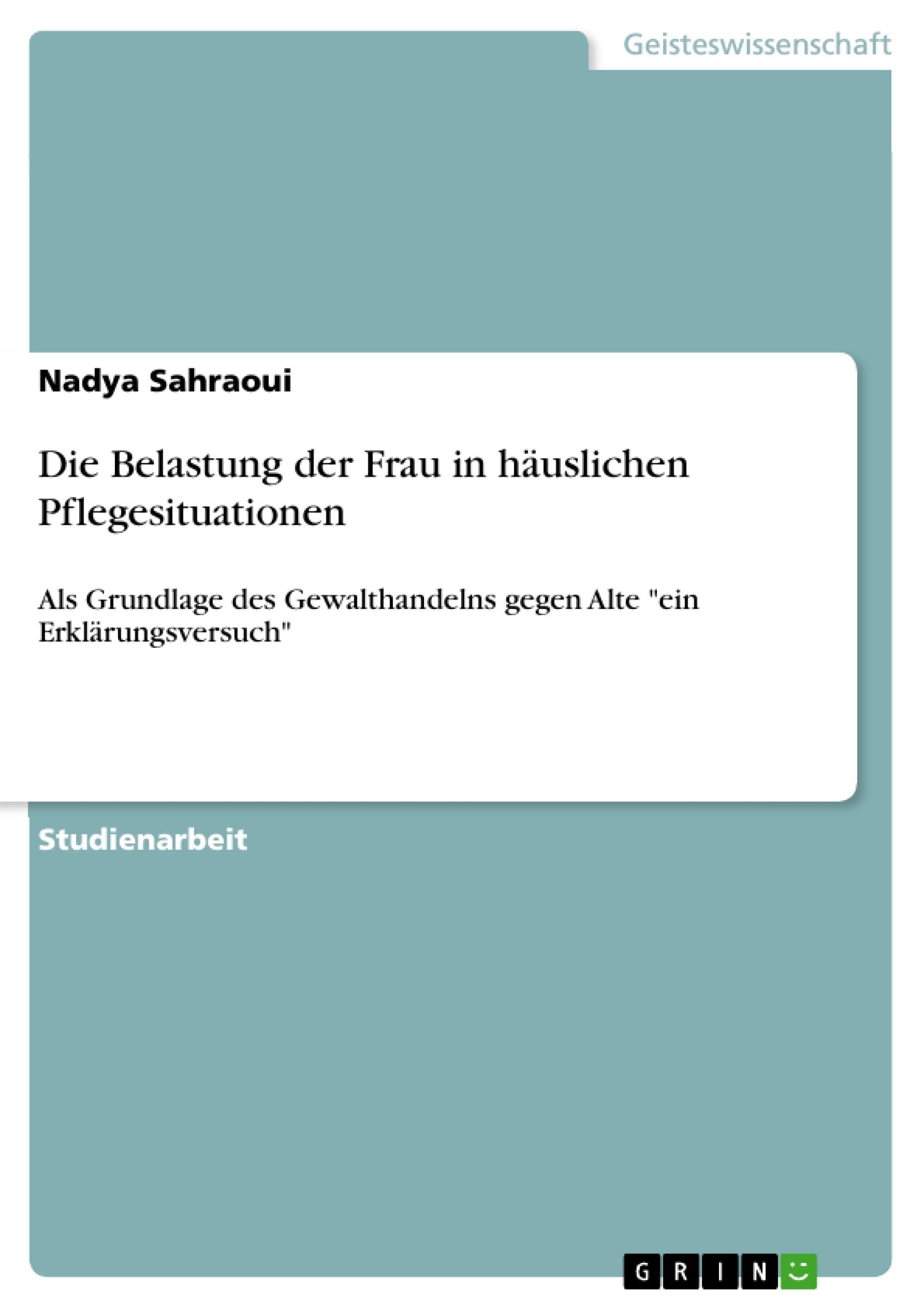 Titel: Die Belastung der Frau in häuslichen Pflegesituationen