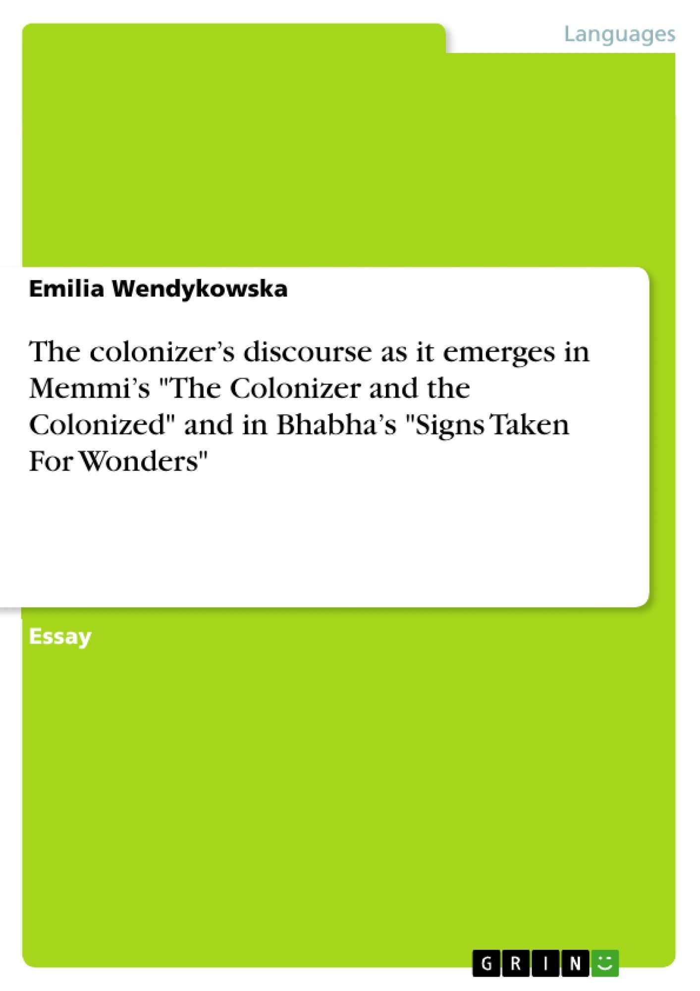 "Title: The colonizer's discourse  as it emerges in Memmi's ""The Colonizer and the Colonized"" and in Bhabha's ""Signs Taken For Wonders"""