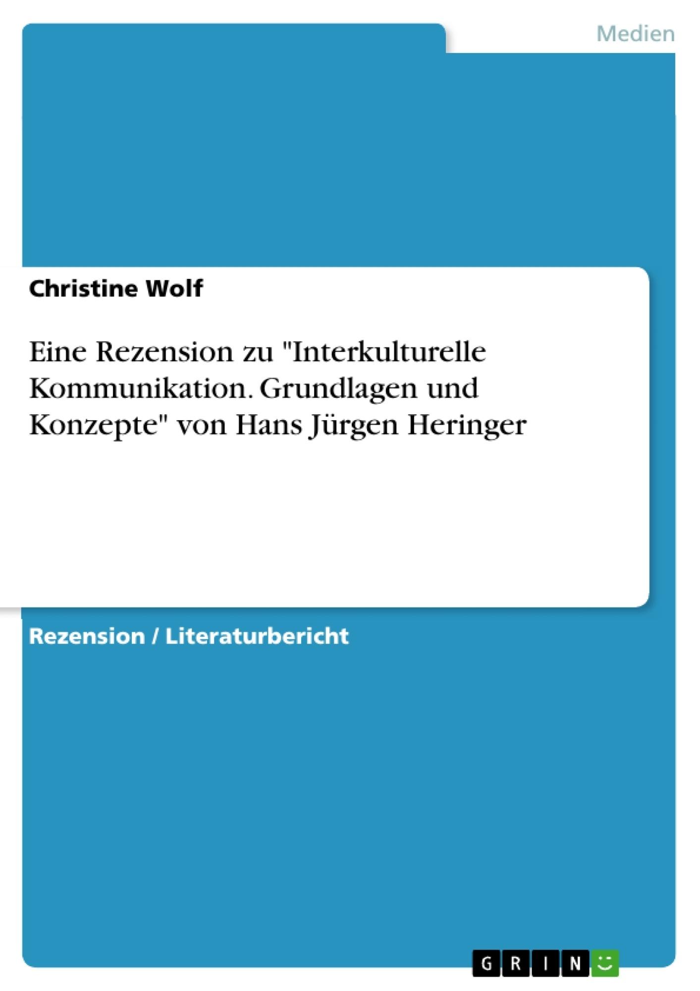 """Titel: Eine Rezension zu """"Interkulturelle Kommunikation. Grundlagen und Konzepte"""" von Hans Jürgen Heringer"""