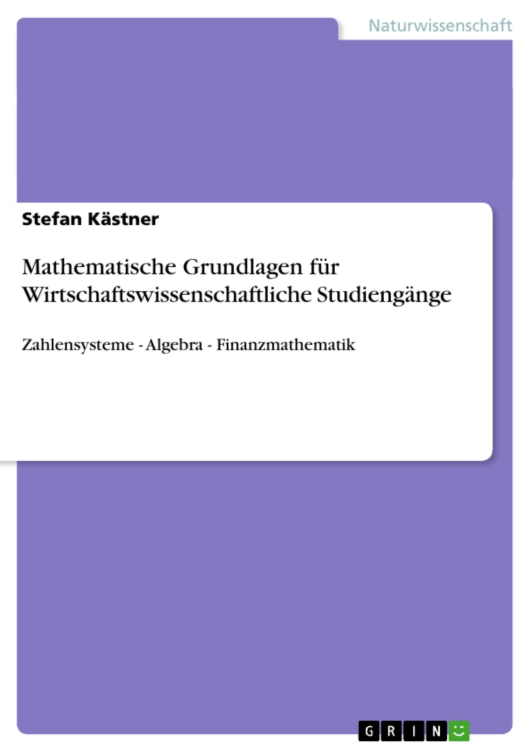 Titel: Mathematische Grundlagen für Wirtschaftswissenschaftliche Studiengänge