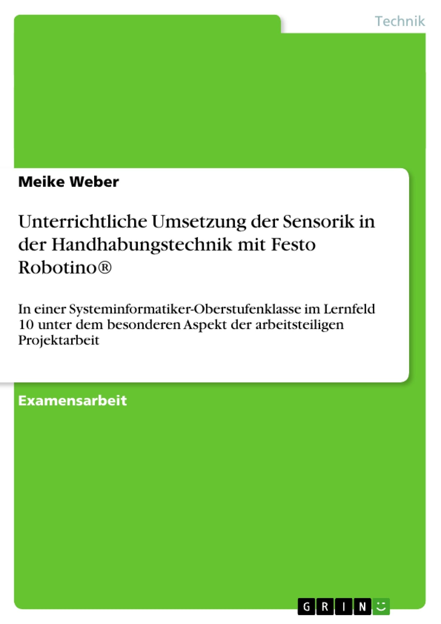 Titel: Unterrichtliche Umsetzung der Sensorik in der Handhabungstechnik mit Festo Robotino®