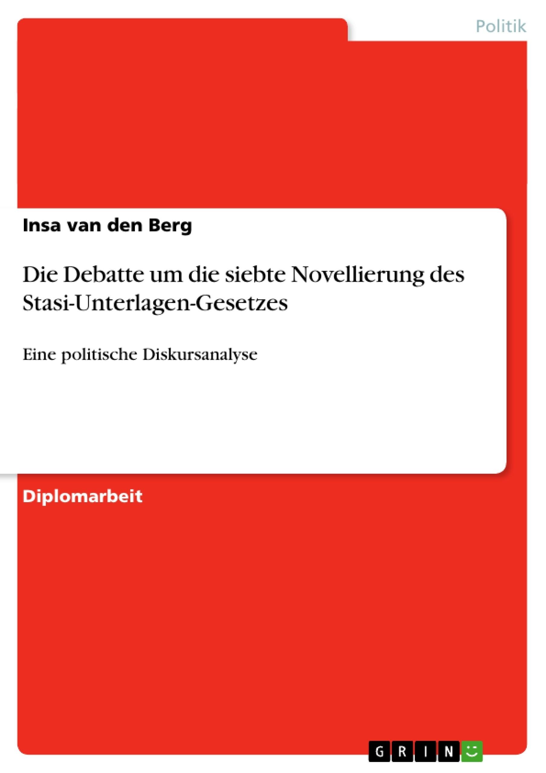 Titel: Die Debatte um die siebte Novellierung des Stasi-Unterlagen-Gesetzes