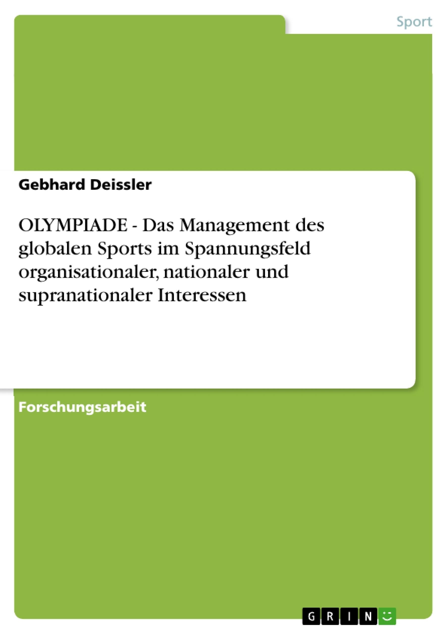 Titel: OLYMPIADE - Das Management des globalen Sports im Spannungsfeld organisationaler, nationaler und supranationaler Interessen