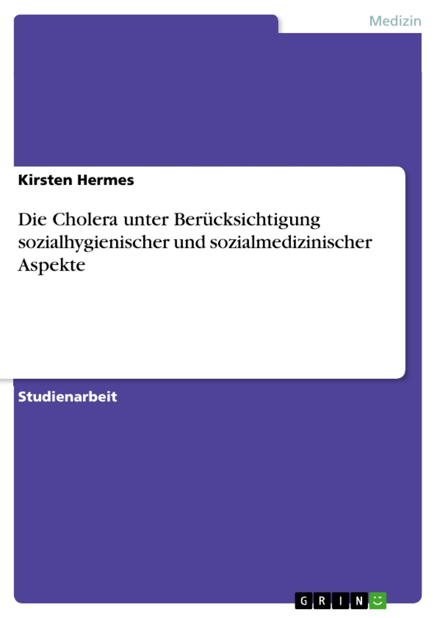 Titel: Die Cholera unter Berücksichtigung sozialhygienischer und sozialmedizinischer Aspekte