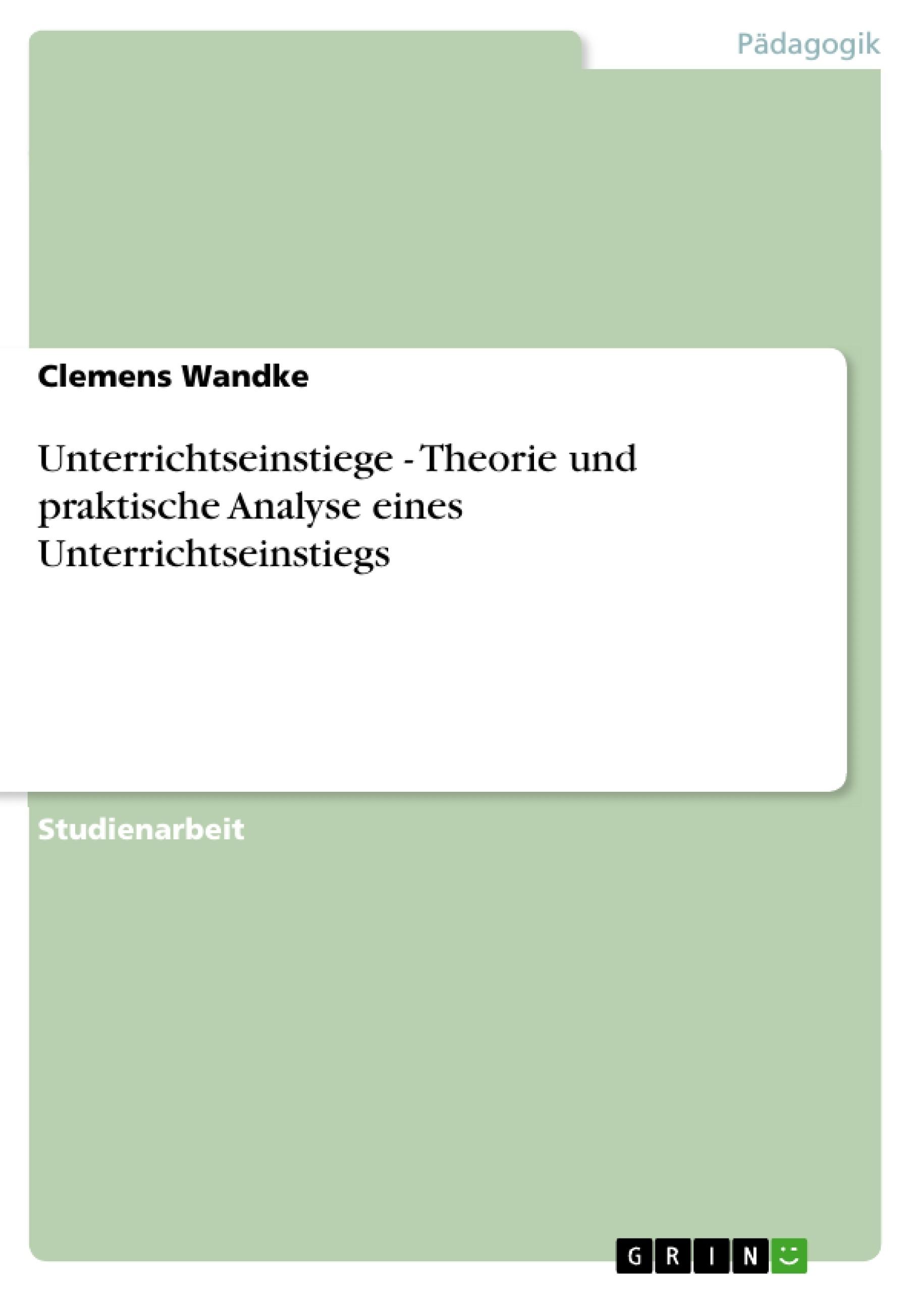 Titel: Unterrichtseinstiege - Theorie und praktische Analyse eines Unterrichtseinstiegs