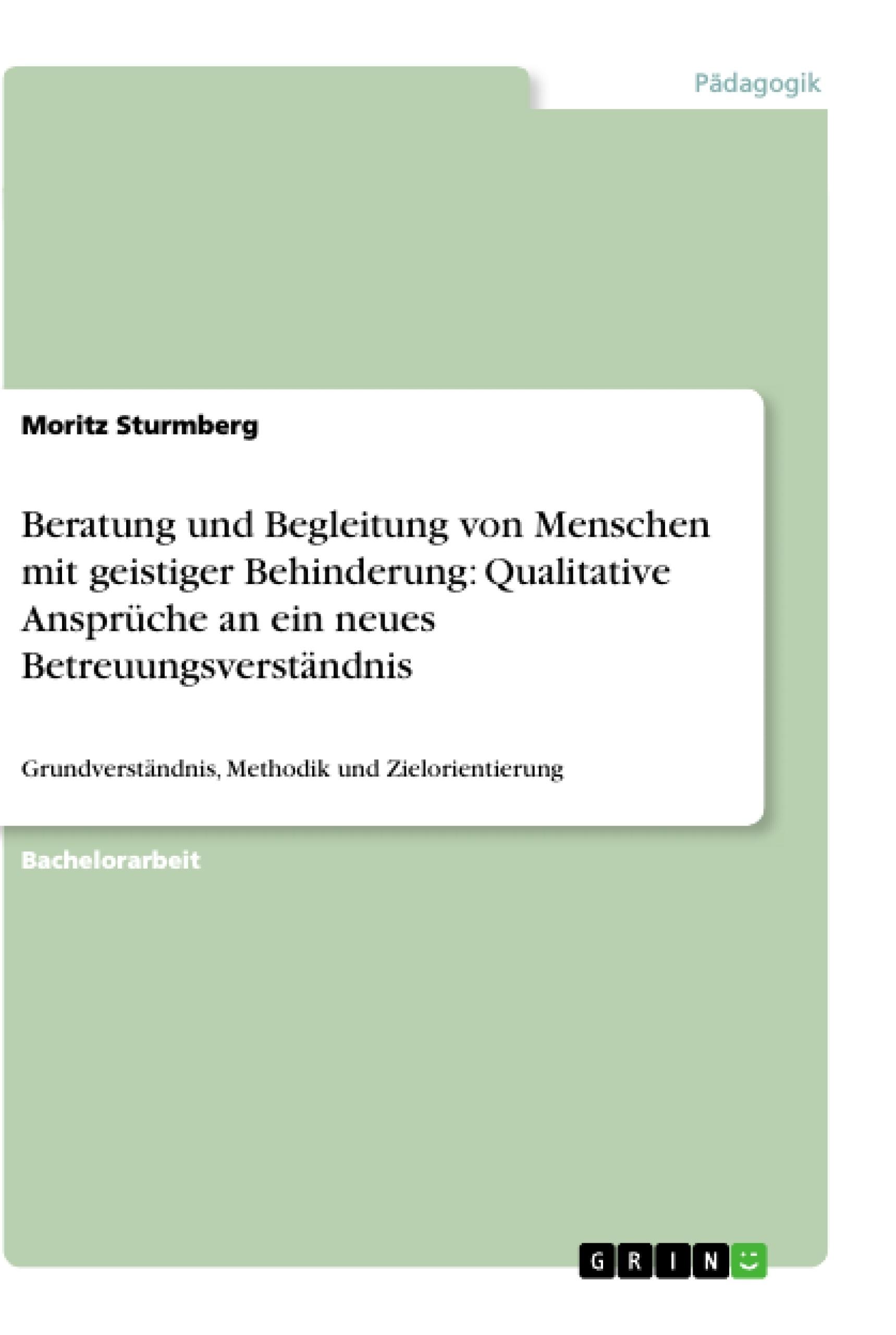 Titel: Beratung und Begleitung von Menschen mit geistiger Behinderung: Qualitative Ansprüche an ein neues Betreuungsverständnis