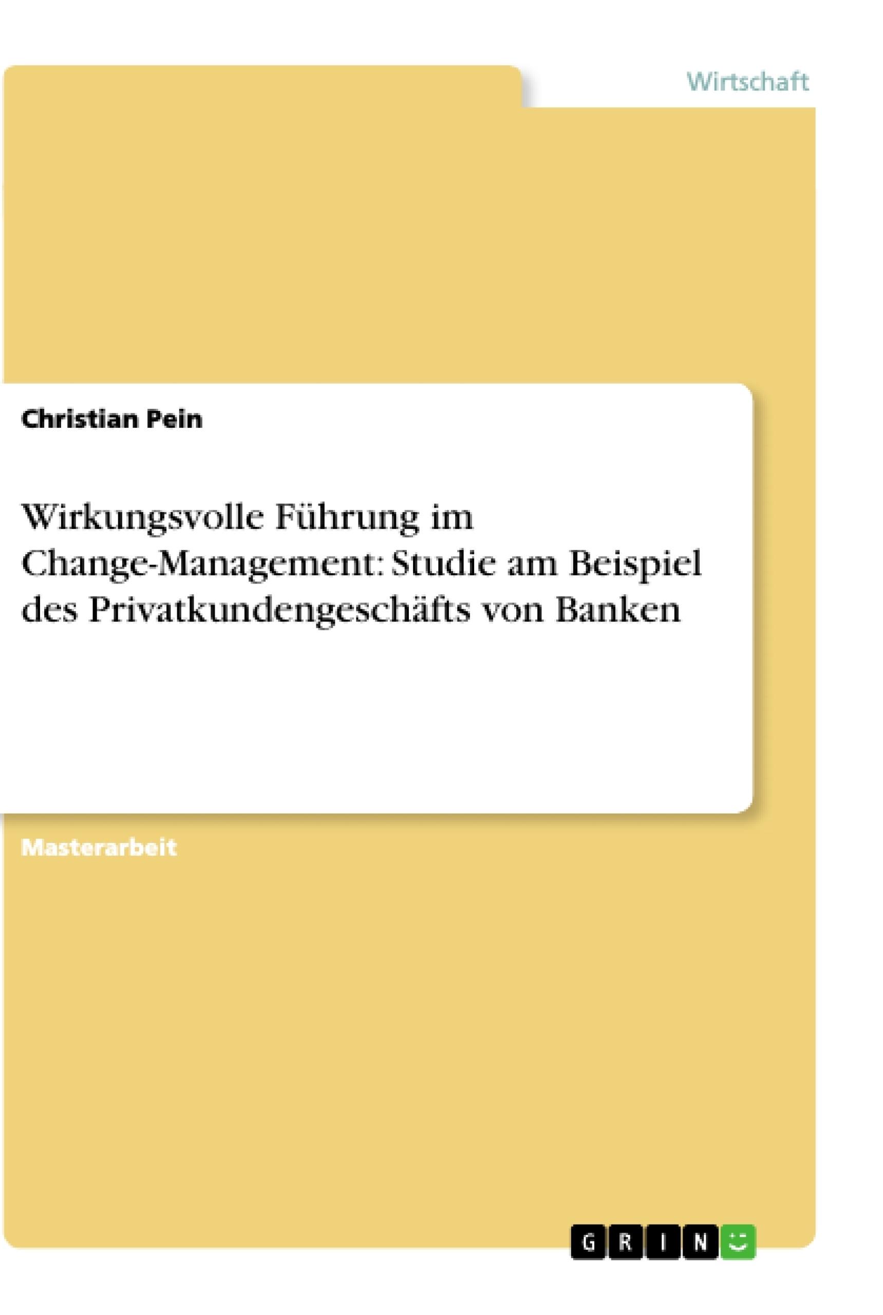Titel: Wirkungsvolle Führung im Change-Management: Studie am Beispiel des Privatkundengeschäfts von Banken