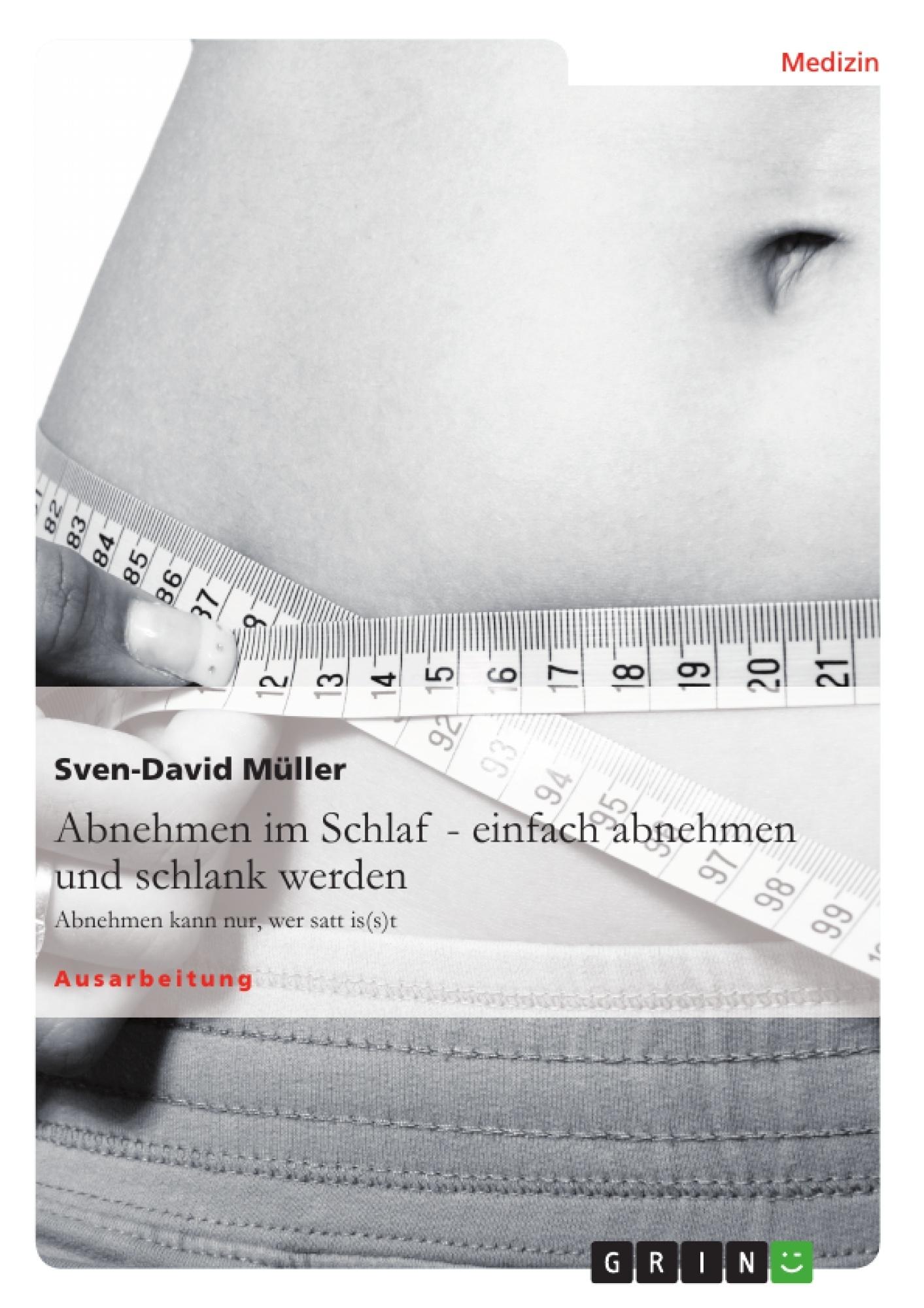 Titel: Abnehmen im Schlaf – einfach abnehmen und schlank werden