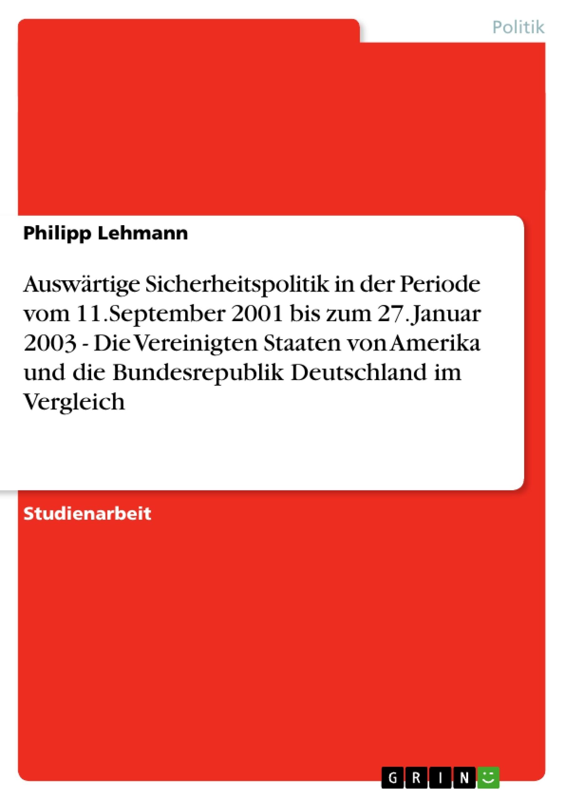 Titel: Auswärtige Sicherheitspolitik in der Periode vom 11.September 2001 bis zum 27. Januar 2003 - Die Vereinigten Staaten von Amerika und die Bundesrepublik Deutschland im Vergleich