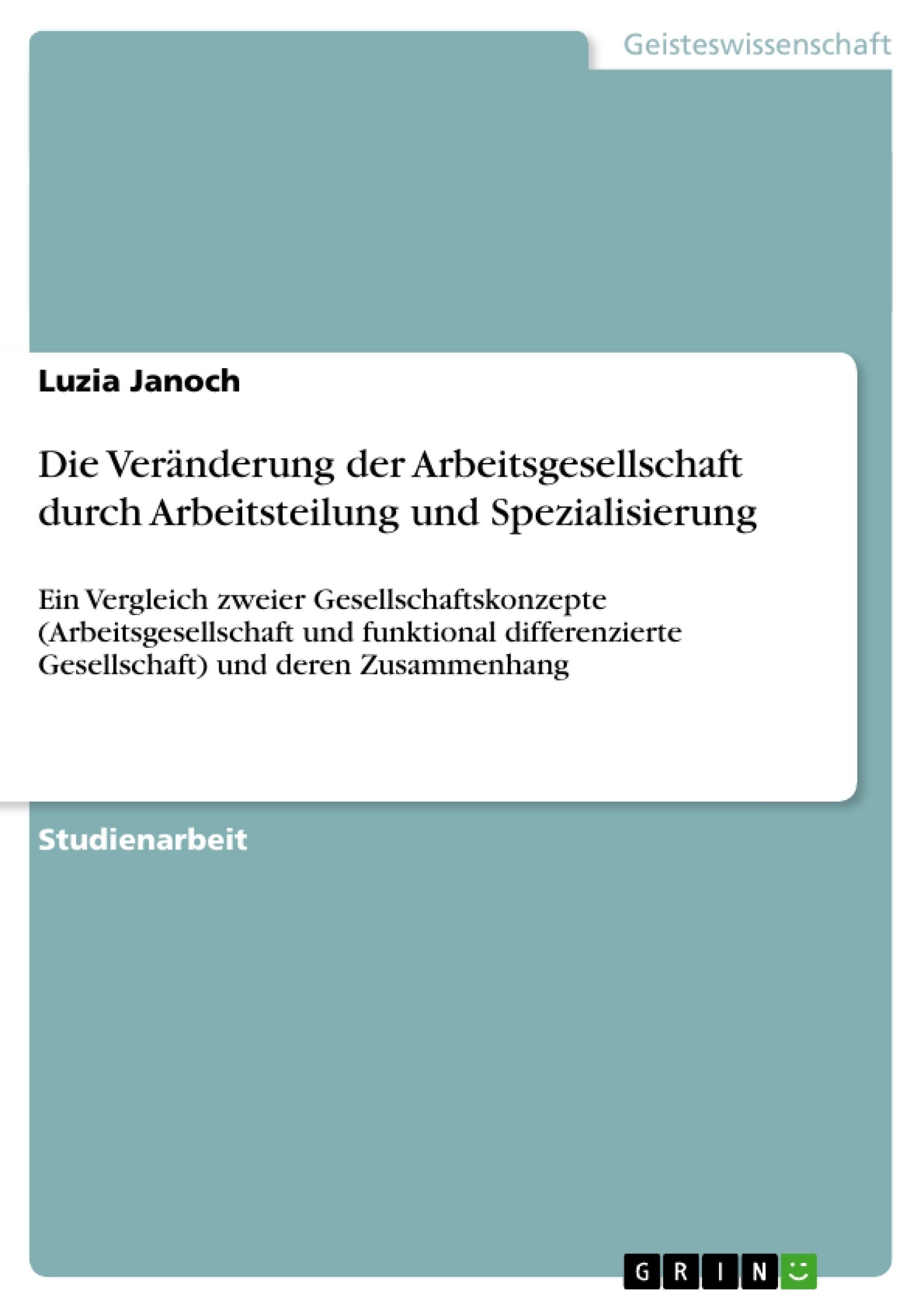 Titel: Die Veränderung der Arbeitsgesellschaft durch Arbeitsteilung und Spezialisierung
