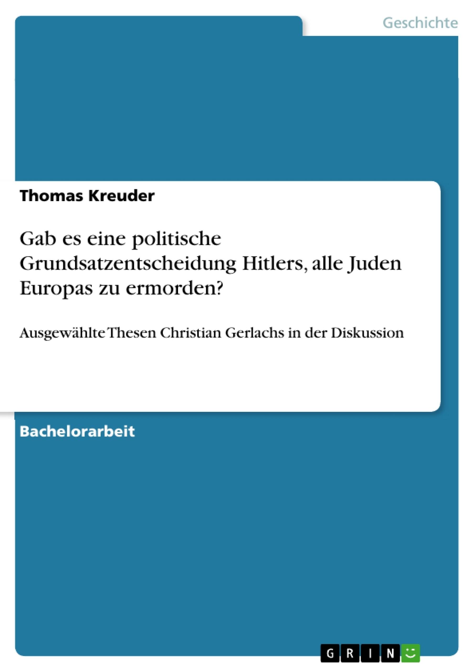Titel: Gab es eine politische Grundsatzentscheidung Hitlers, alle Juden Europas zu ermorden?