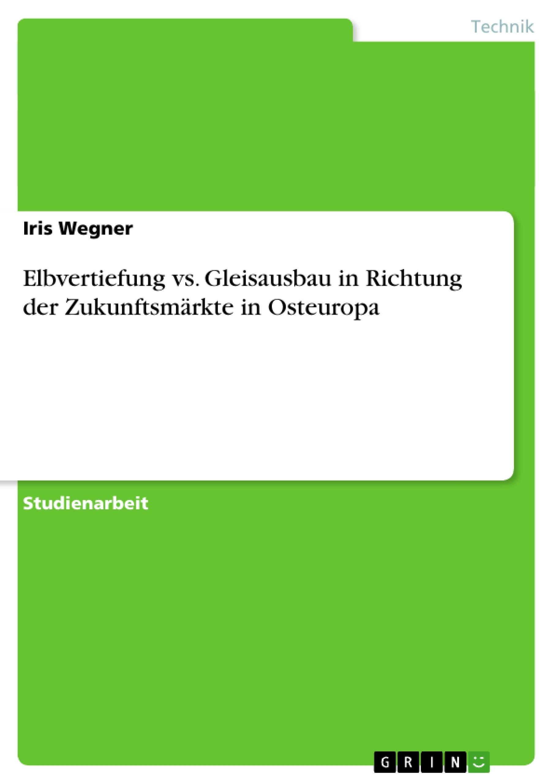 Titel: Elbvertiefung vs. Gleisausbau in Richtung der Zukunftsmärkte in Osteuropa