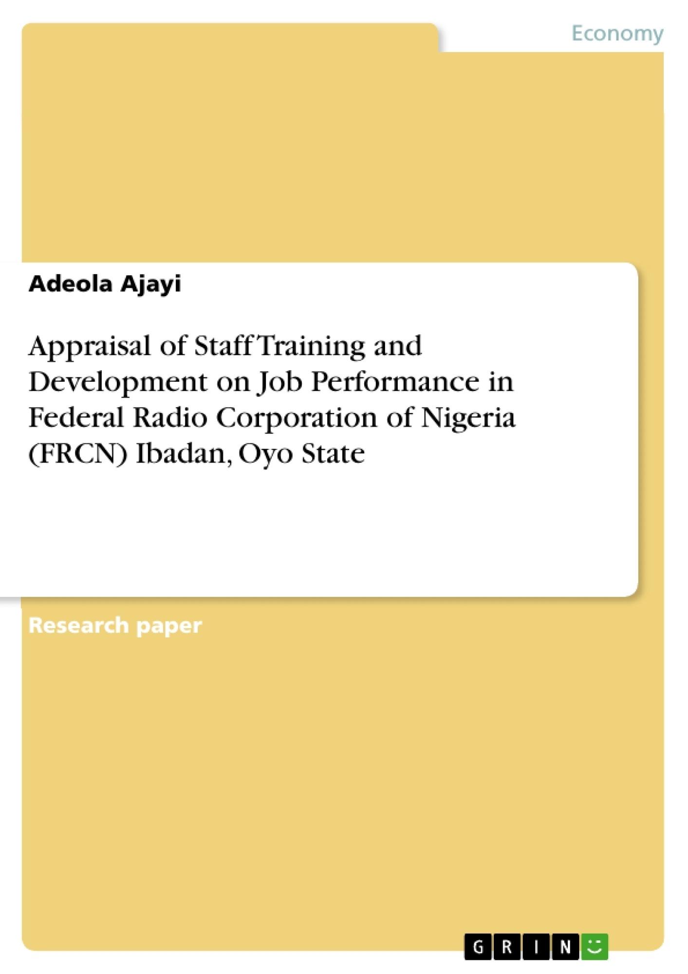 Title: Appraisal of Staff Training and Development on Job Performance in Federal Radio Corporation of Nigeria (FRCN) Ibadan, Oyo State