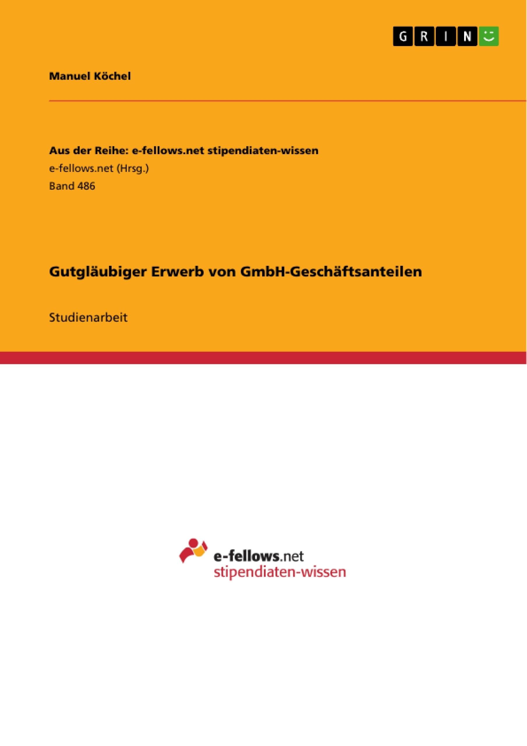 Titel: Gutgläubiger Erwerb von GmbH-Geschäftsanteilen