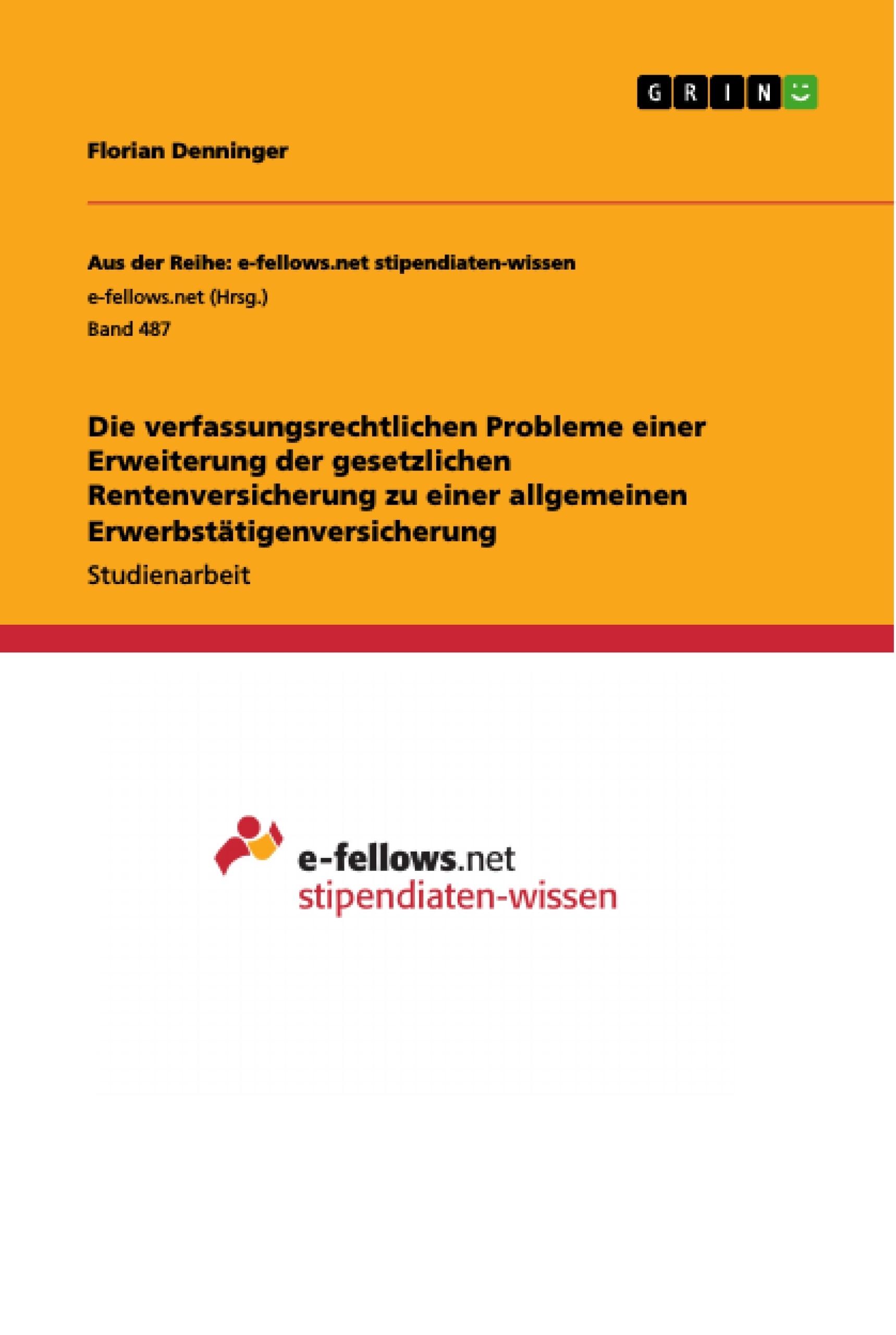 Titel: Die verfassungsrechtlichen Probleme einer Erweiterung der gesetzlichen Rentenversicherung zu einer allgemeinen Erwerbstätigenversicherung