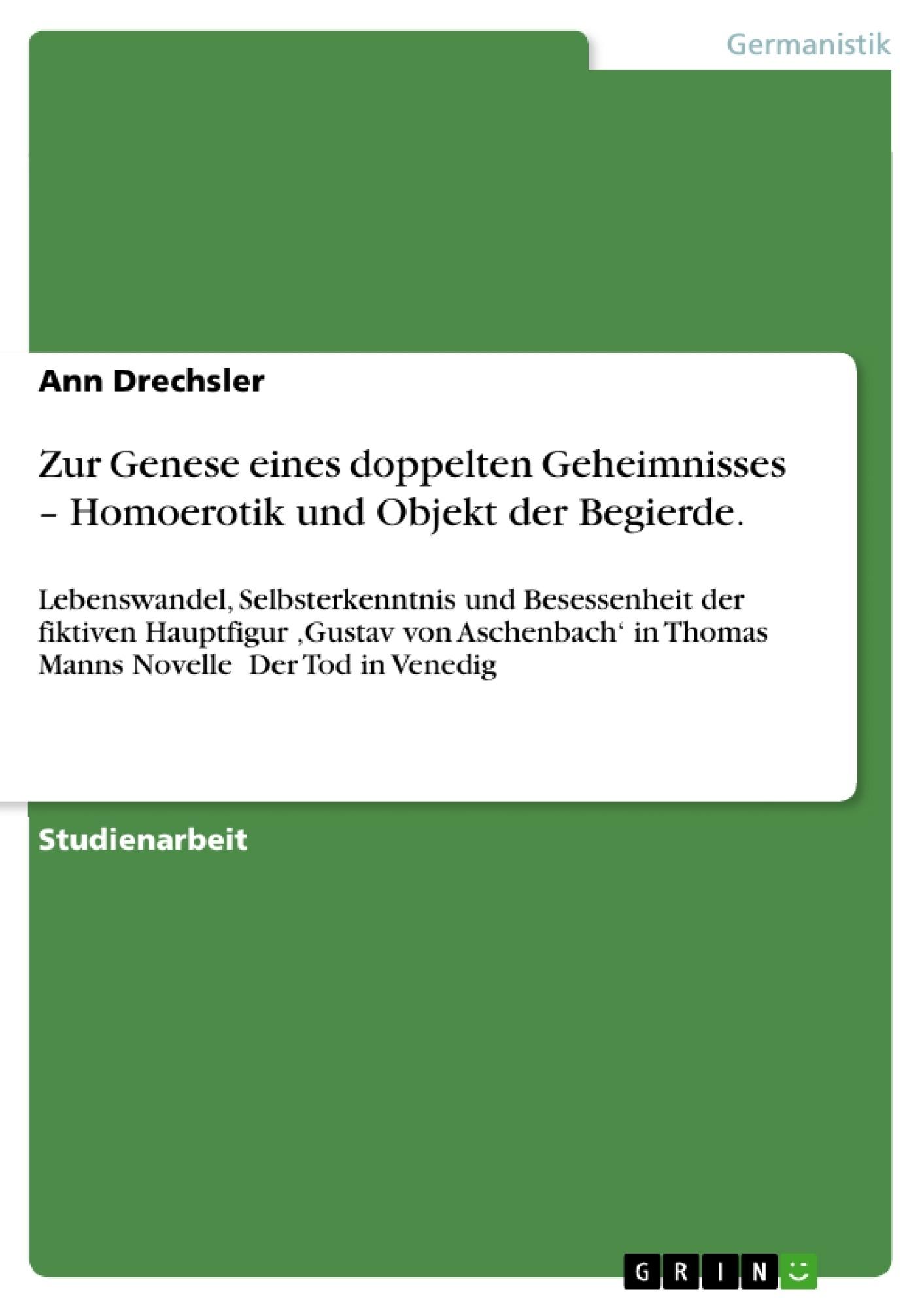 Titel: Zur Genese eines doppelten Geheimnisses – Homoerotik und Objekt der Begierde.