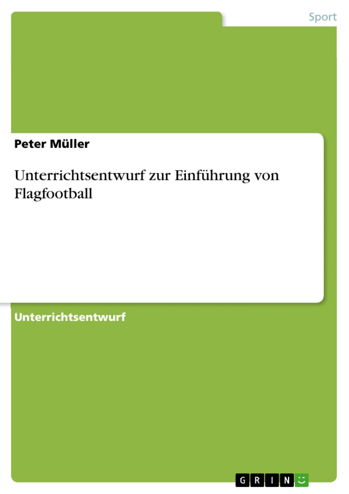 Titel: Unterrichtsentwurf zur Einführung von Flagfootball