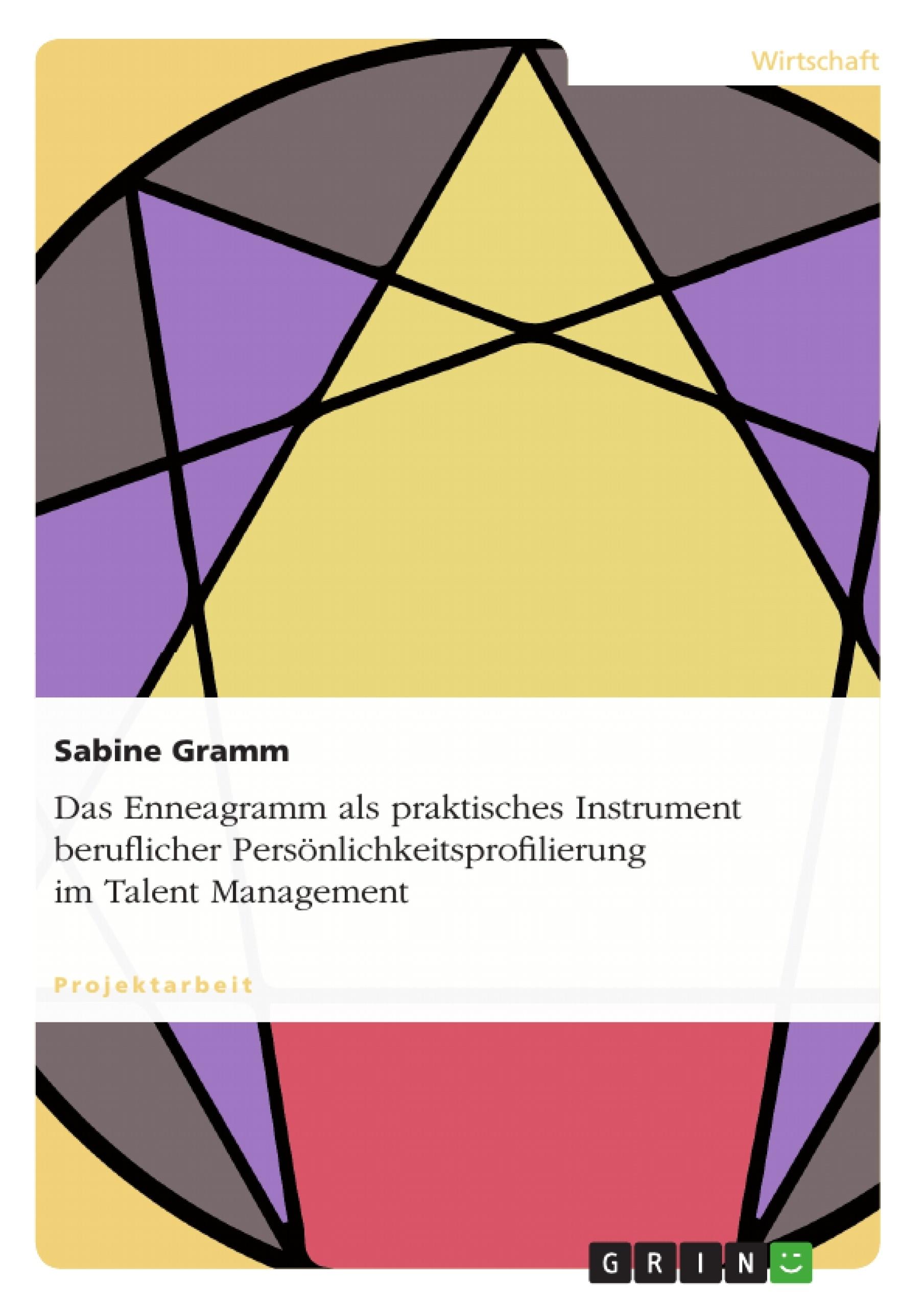 Titel: Das Enneagramm als praktisches Instrument beruflicher Persönlichkeitsprofilierung im Talent Management