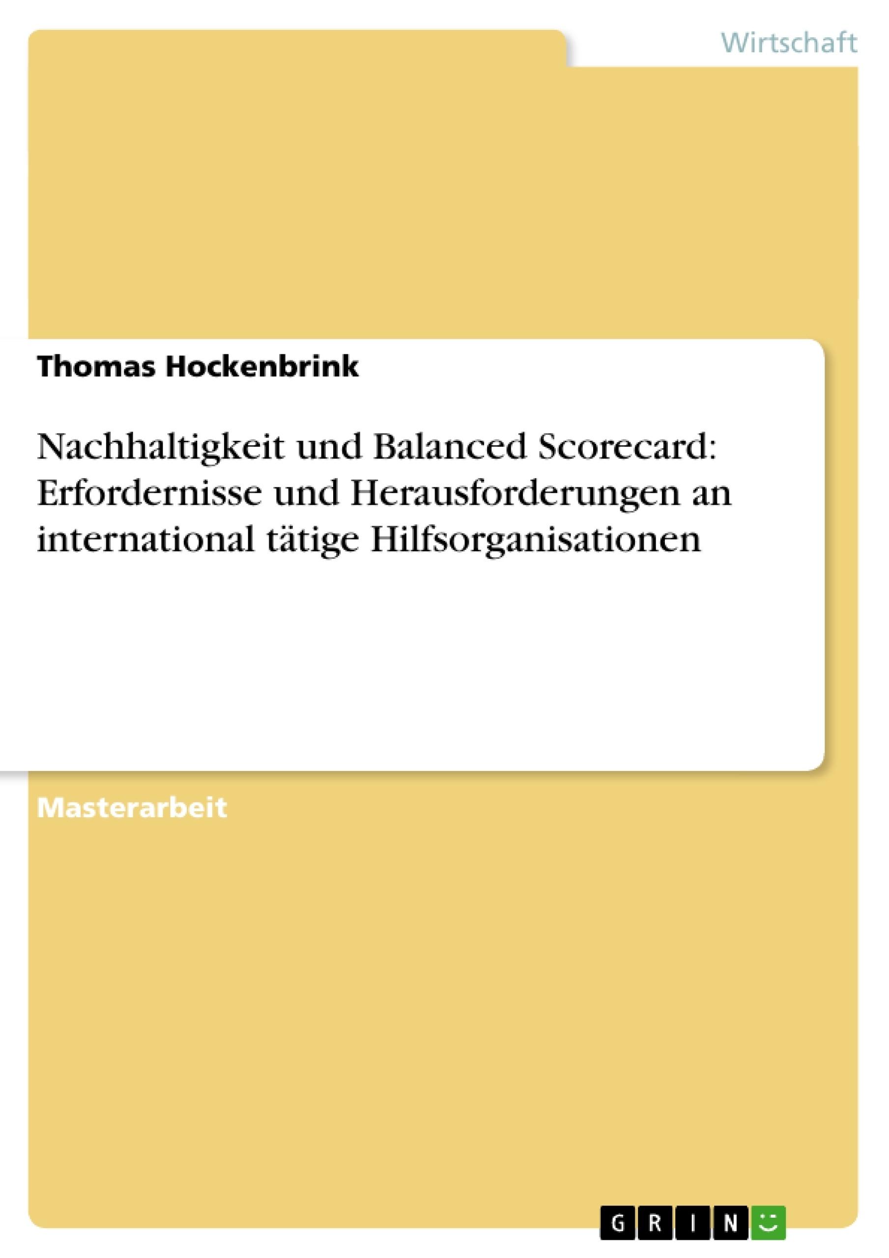 Titel: Nachhaltigkeit und Balanced Scorecard: Erfordernisse und Herausforderungen an international tätige Hilfsorganisationen