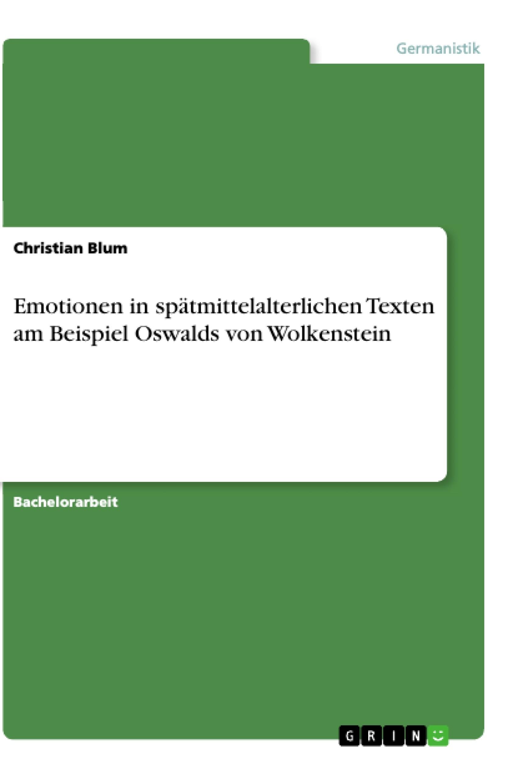 Titel: Emotionen in spätmittelalterlichen Texten am Beispiel Oswalds von Wolkenstein
