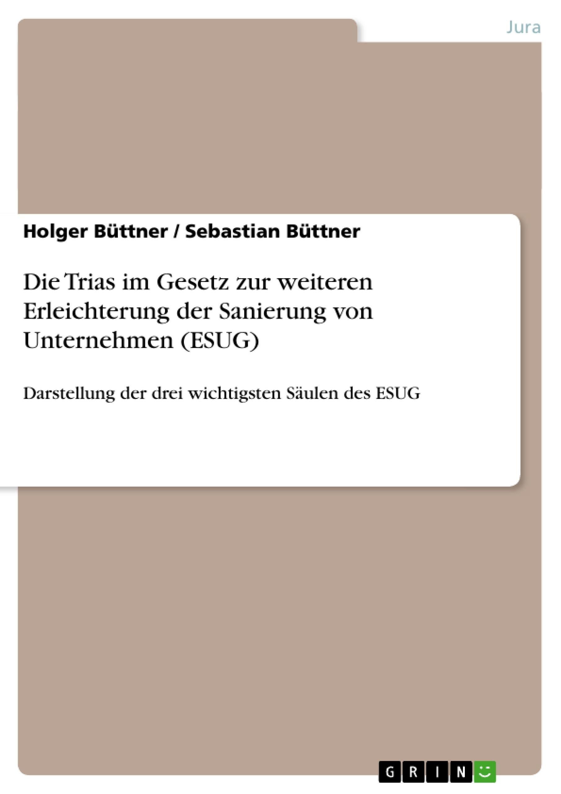 Titel: Die Trias im Gesetz zur weiteren Erleichterung der Sanierung von Unternehmen (ESUG)