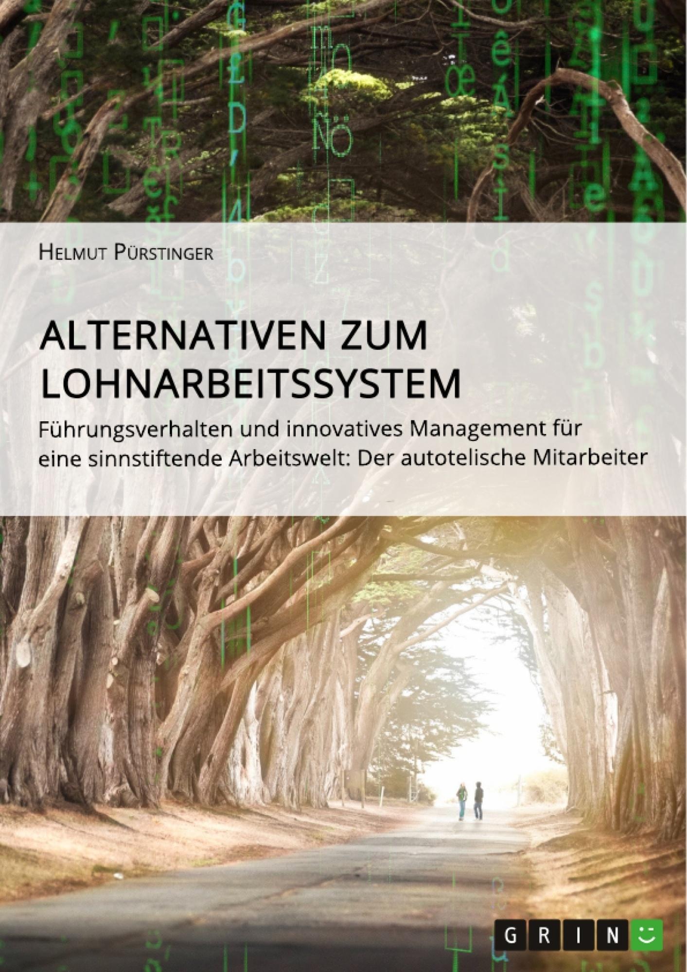 Titel: Alternativen zum Lohnarbeitssystem.  Führungsverhalten und innovatives Management für eine sinnstiftende Arbeitswelt