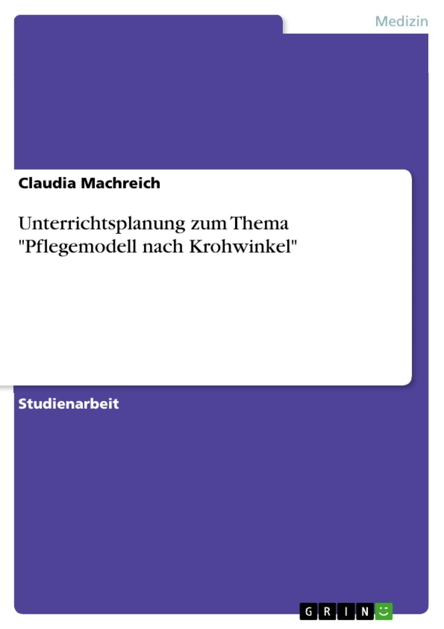 """Titel: Unterrichtsplanung zum Thema """"Pflegemodell nach Krohwinkel"""""""