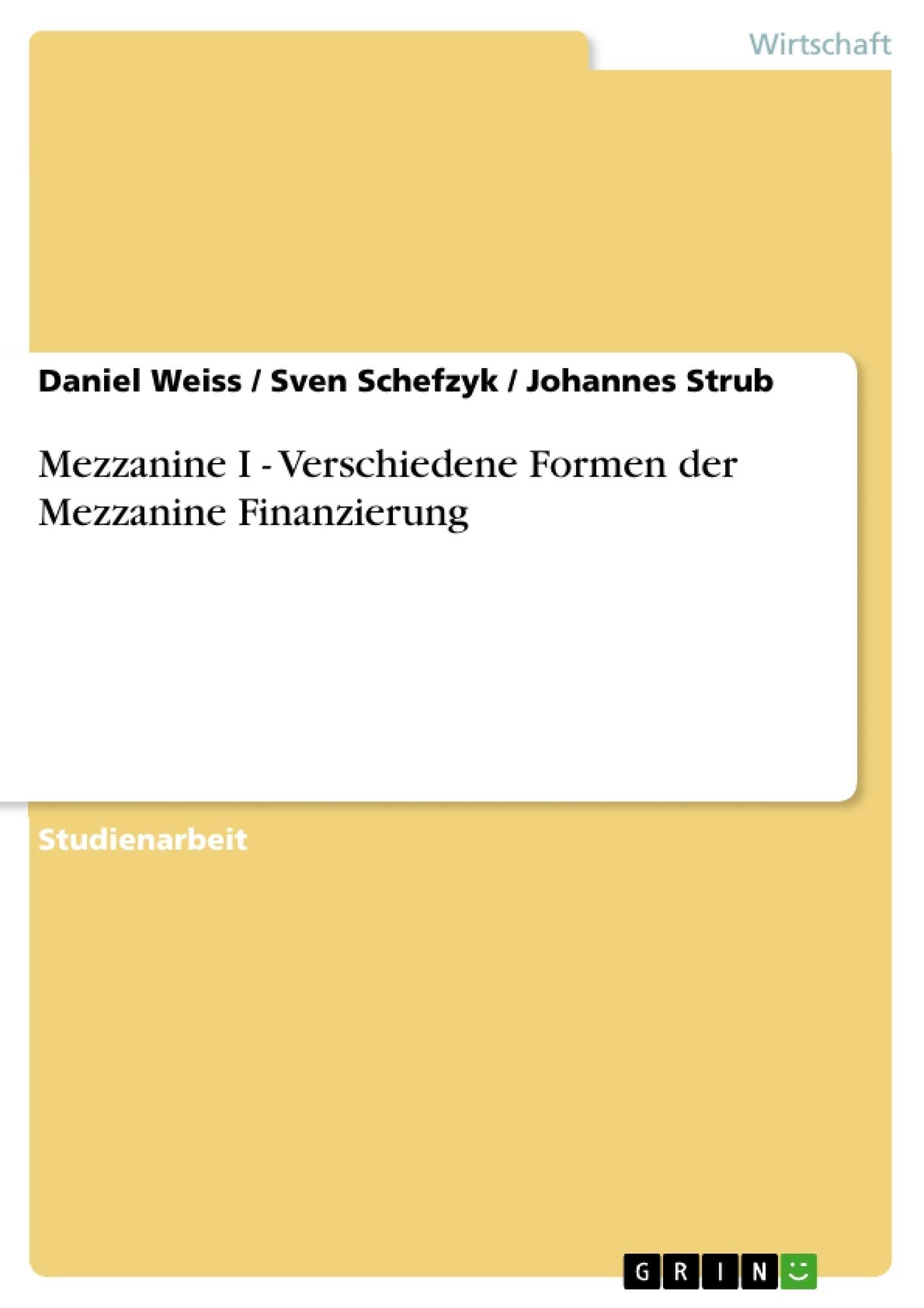 Titel: Mezzanine I  -  Verschiedene Formen der Mezzanine Finanzierung