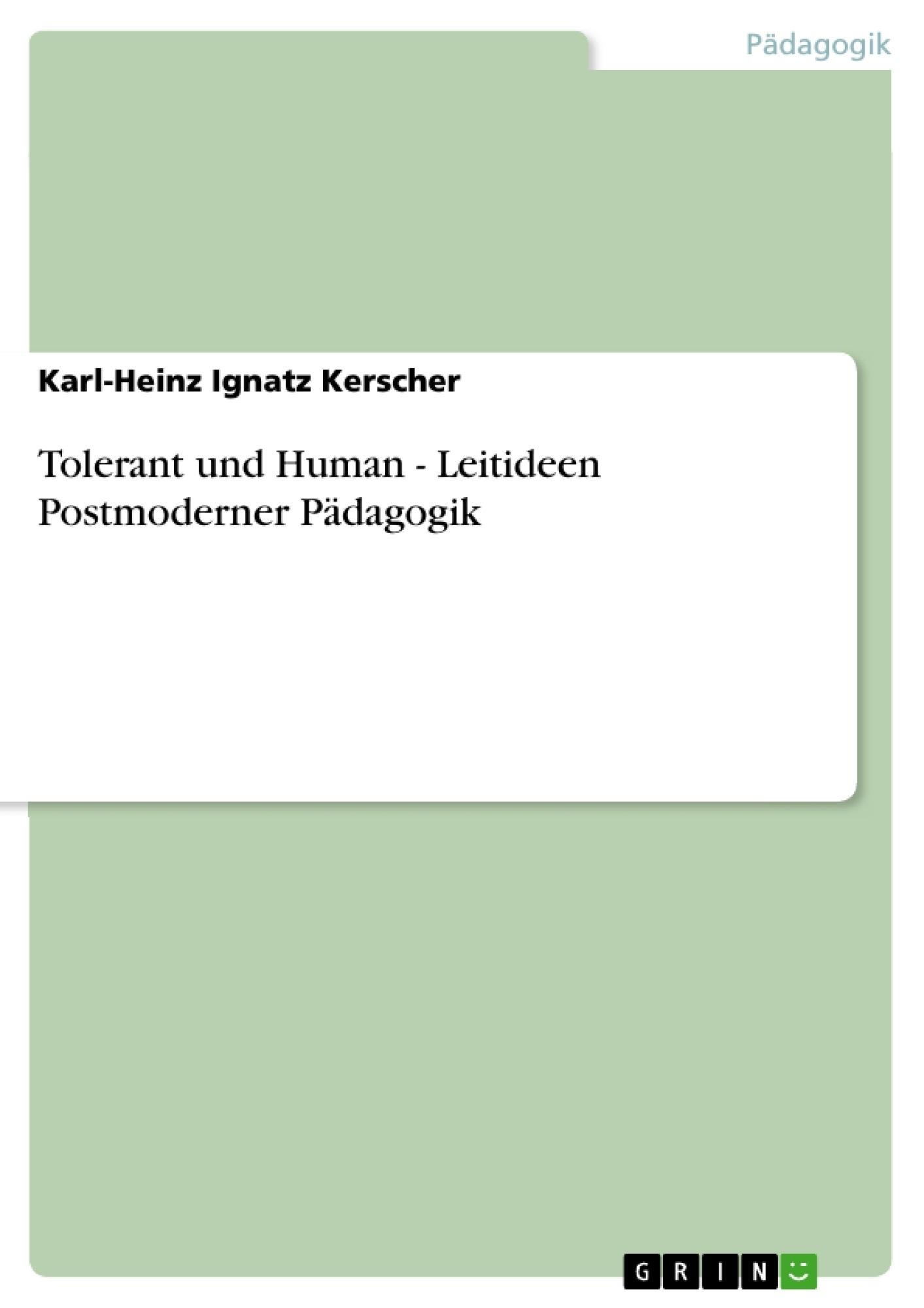 Titel: Tolerant und Human - Leitideen Postmoderner Pädagogik