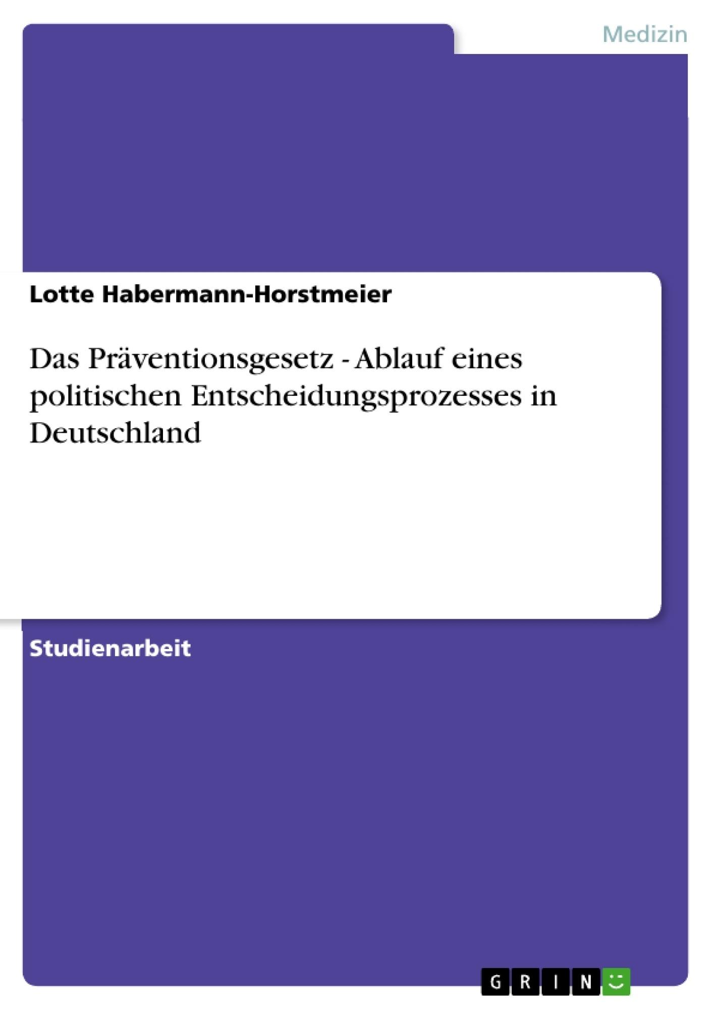 Titel: Das Präventionsgesetz - Ablauf eines politischen Entscheidungsprozesses in Deutschland