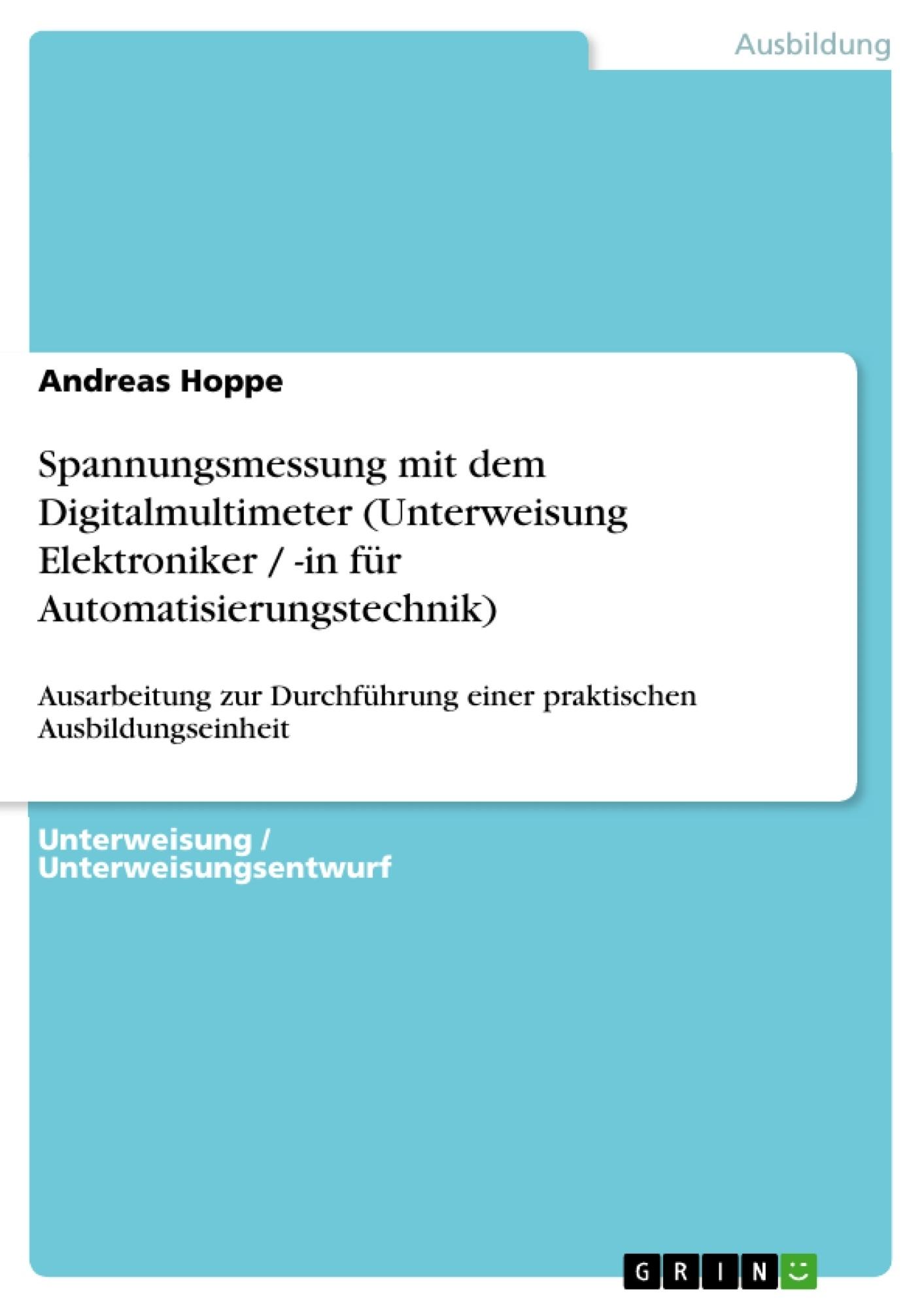 Titel: Spannungsmessung mit dem Digitalmultimeter (Unterweisung Elektroniker / -in für Automatisierungstechnik)