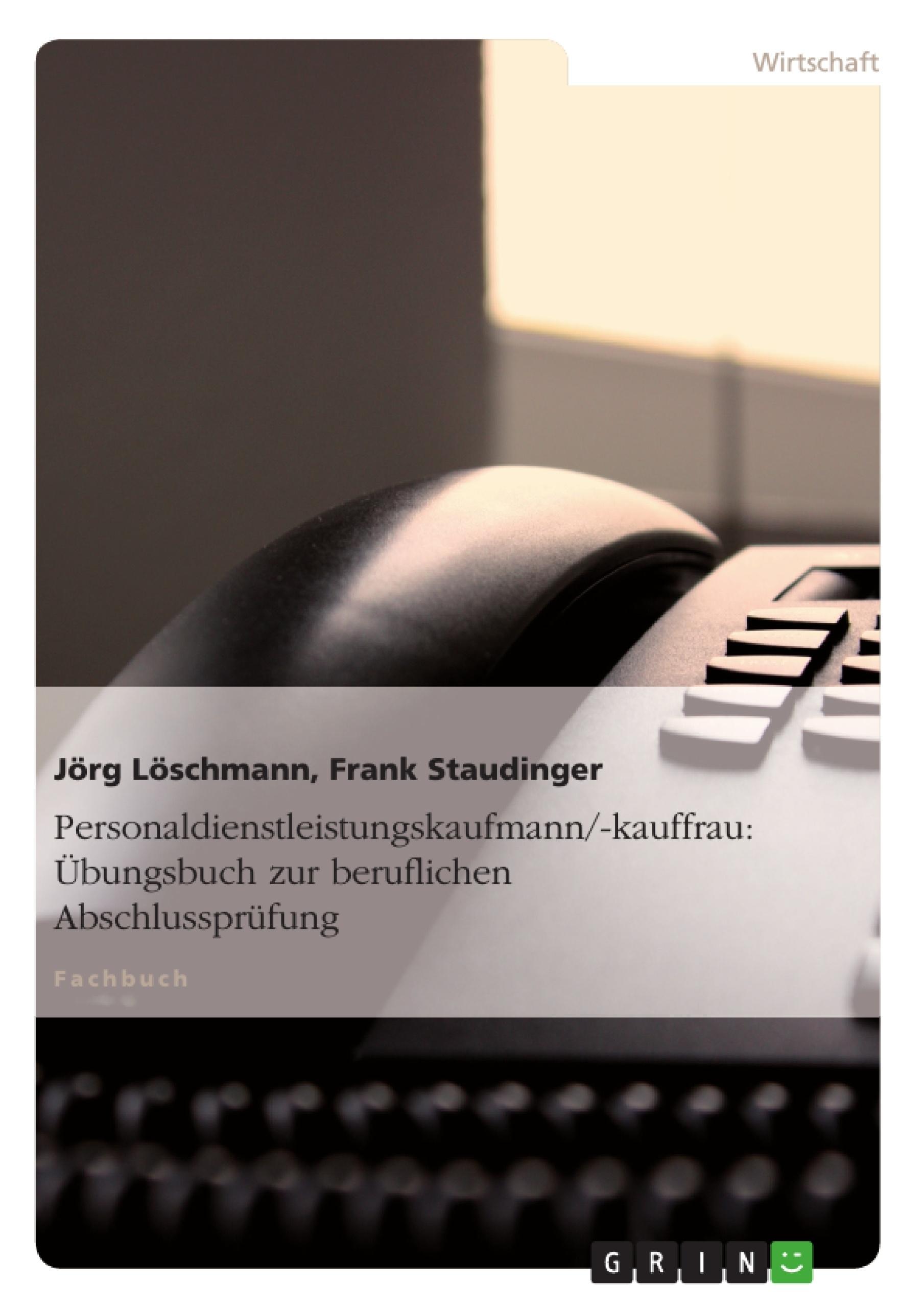 Titel: Personaldienstleistungskaufmann/-kauffrau: Übungsbuch zur beruflichen Abschlussprüfung
