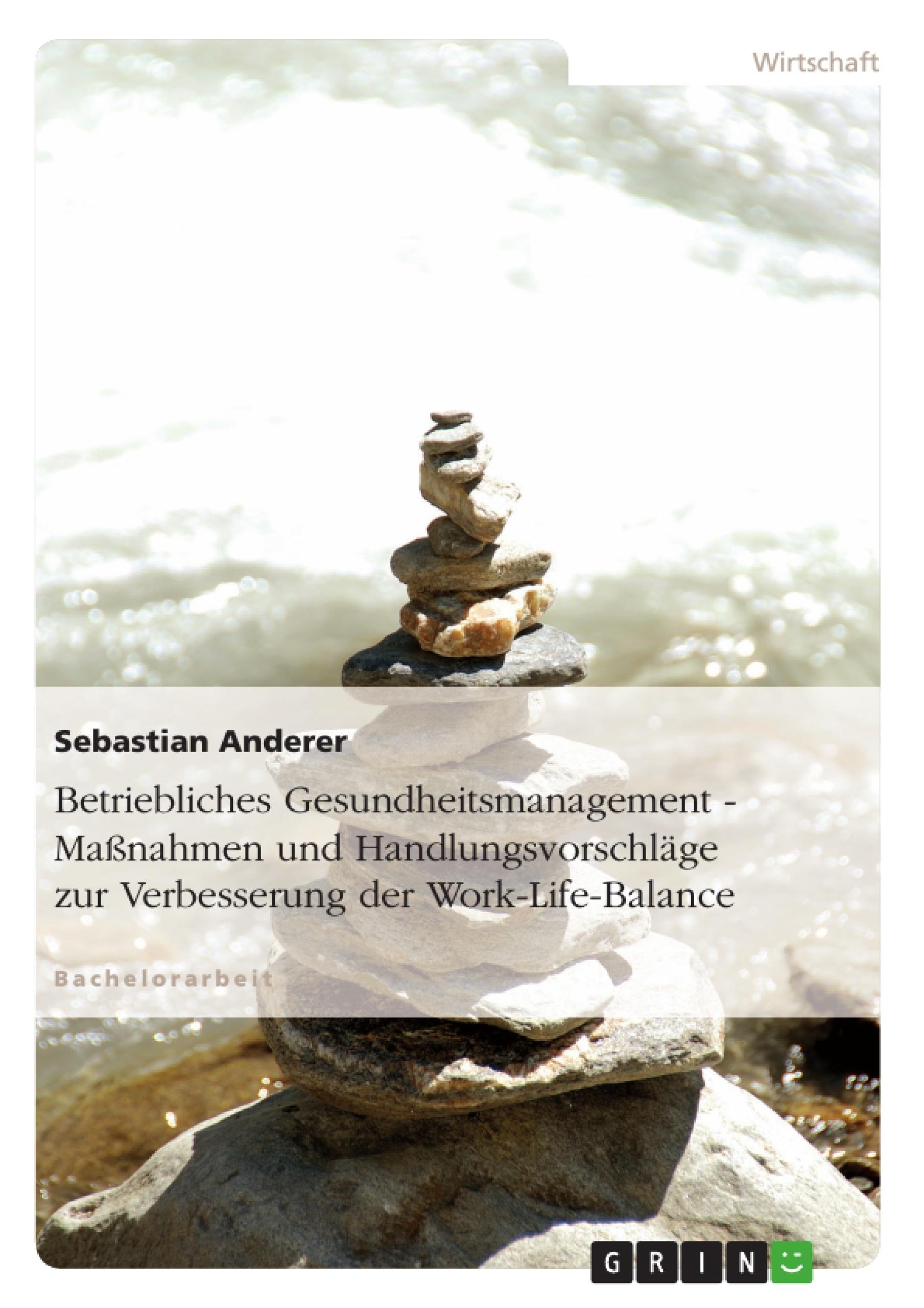 Titel: Betriebliches Gesundheitsmanagement - Maßnahmen und Handlungsvorschläge zur Verbesserung der Work-Life-Balance